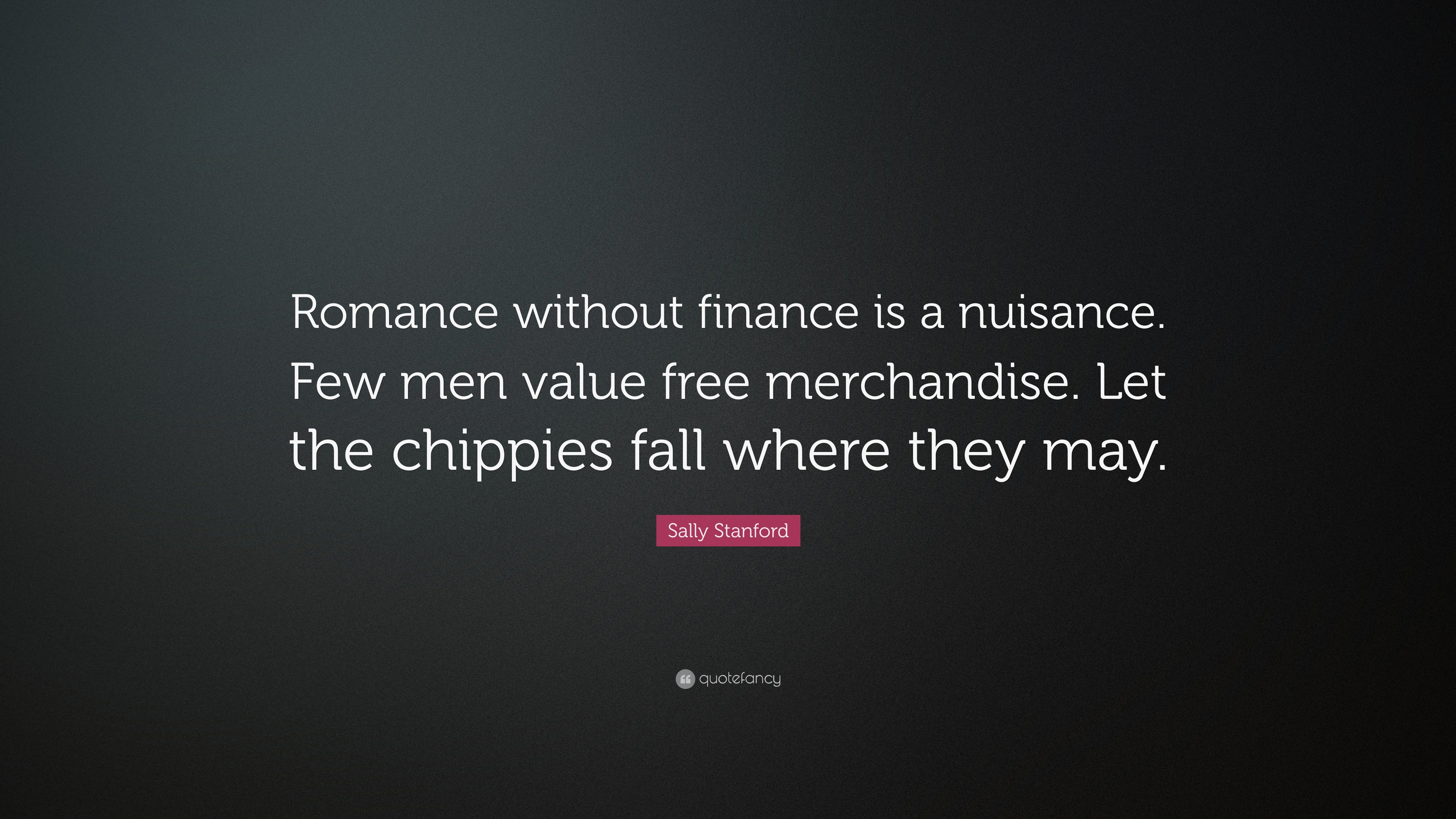 "Finance Quotes Sally Stanford Quote ""Romance Without Finance Is A Nuisancefew"