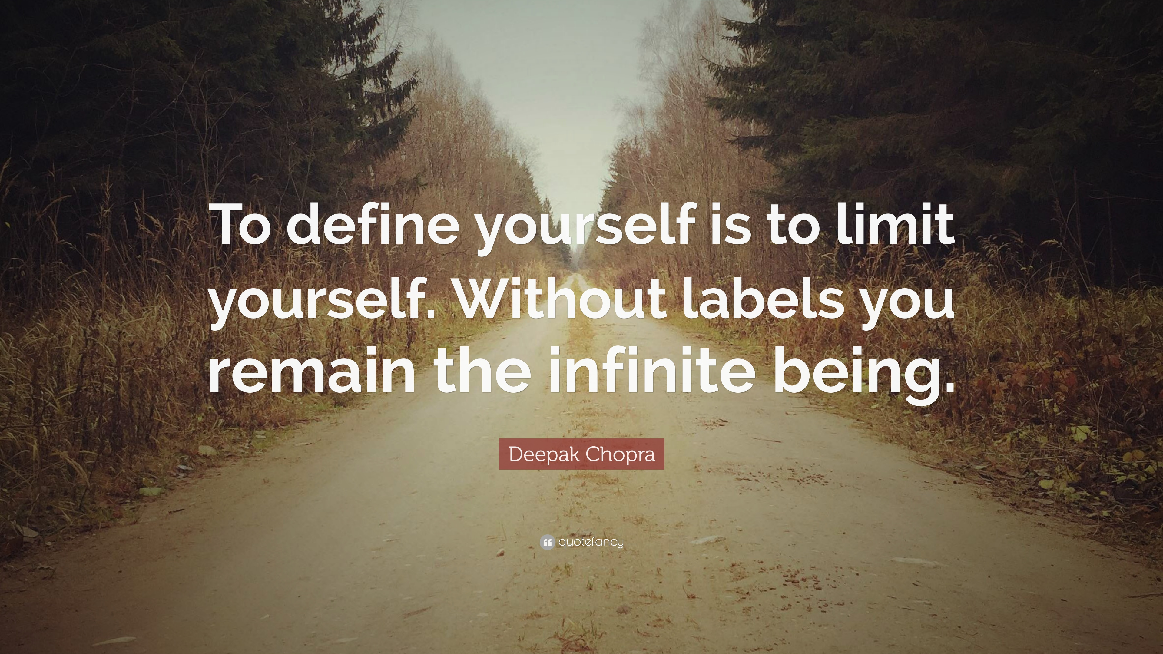 "Deepak Chopra Quote: ""To define yourself is to limit yourself"