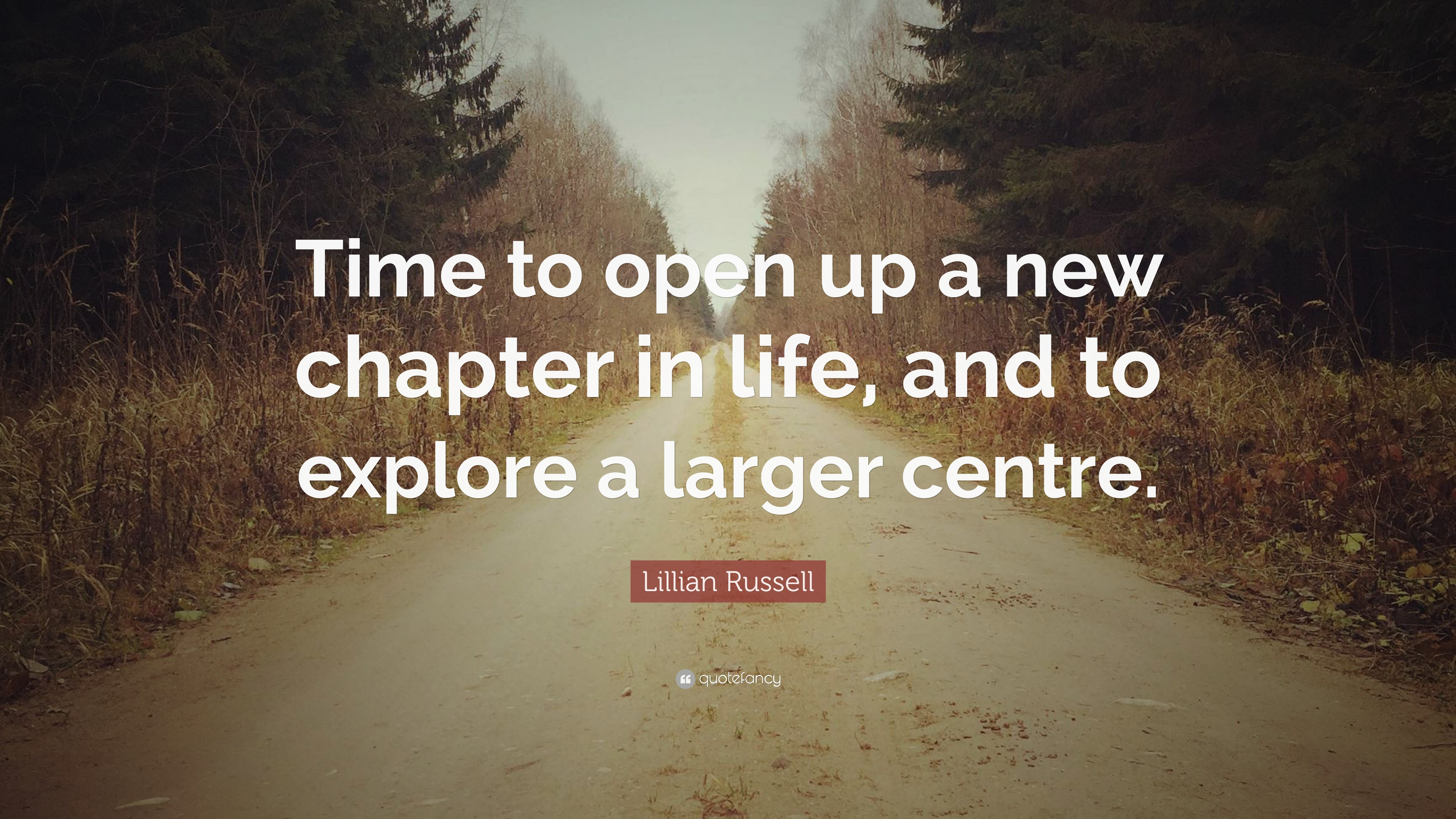 "New Chapter Quotes Lillian Russell Quote: ""Time to open up a new chapter in life, and  New Chapter Quotes"