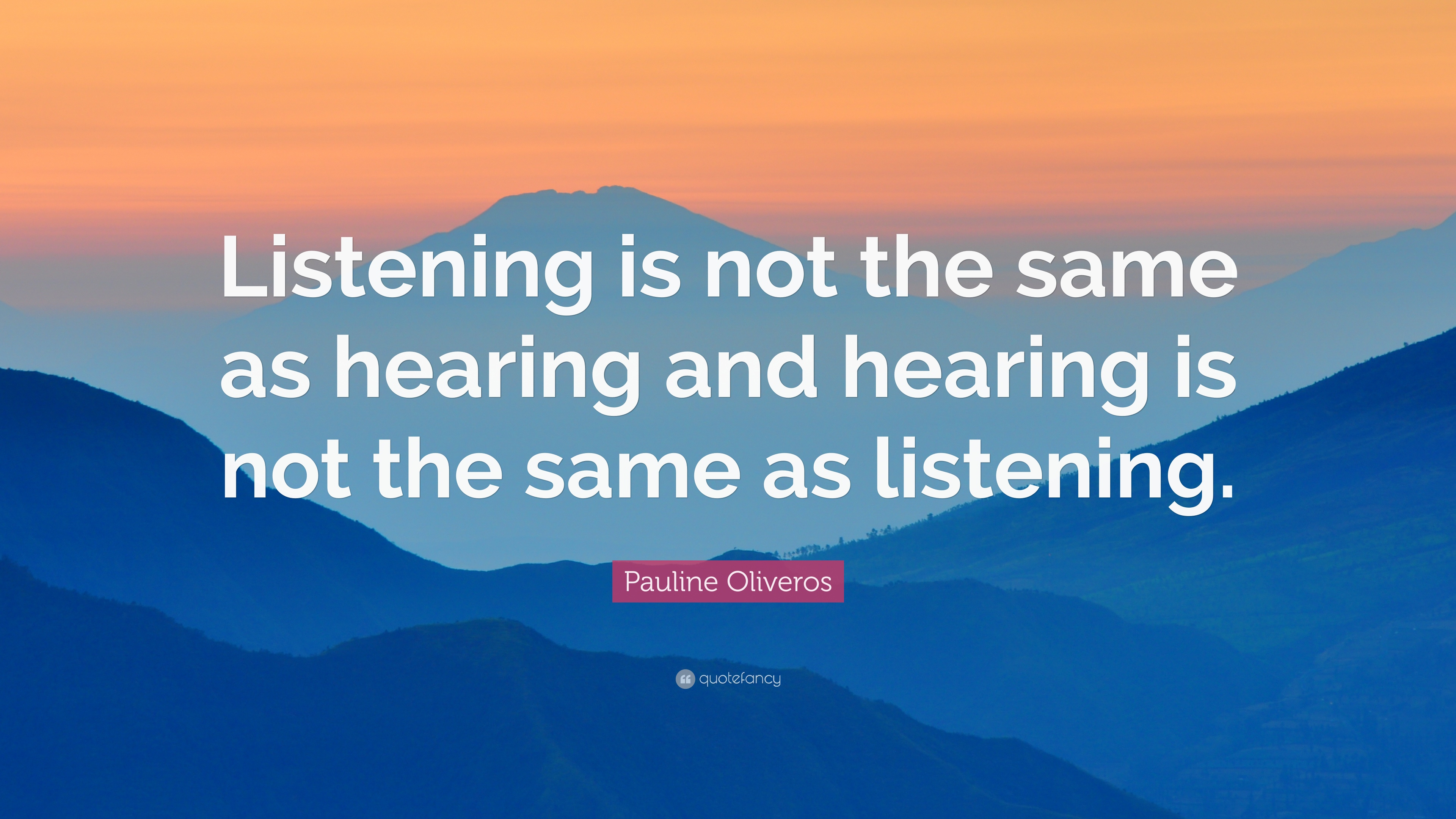 """Pauline Oliveros Quote: """"Listening is not the same as ..."""