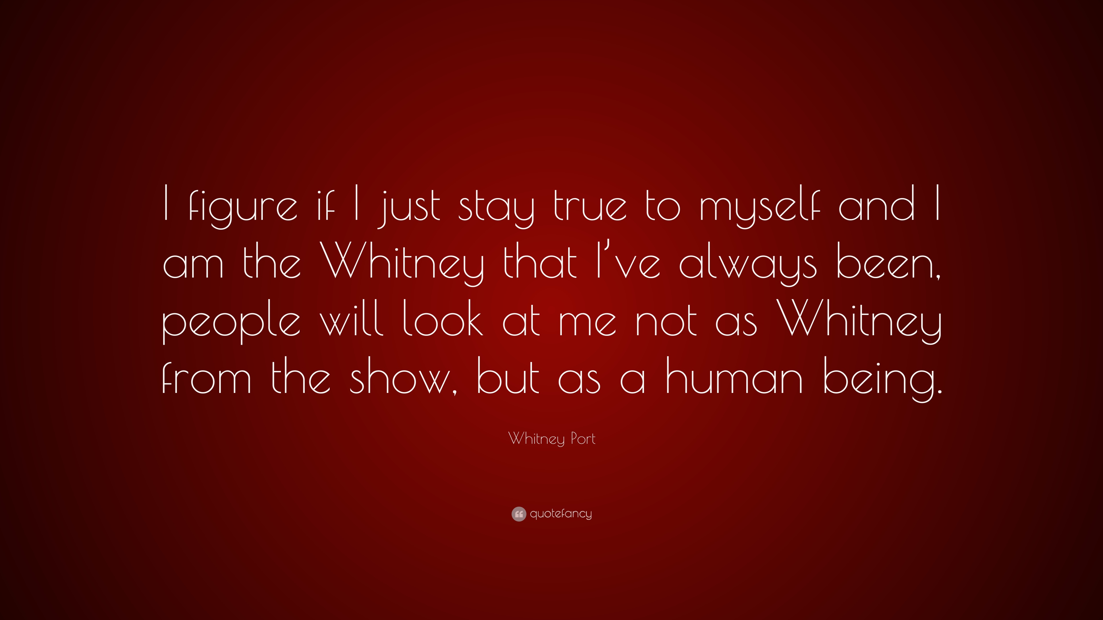 Whitney Port Quote I Figure If I Just Stay True To Myself And I