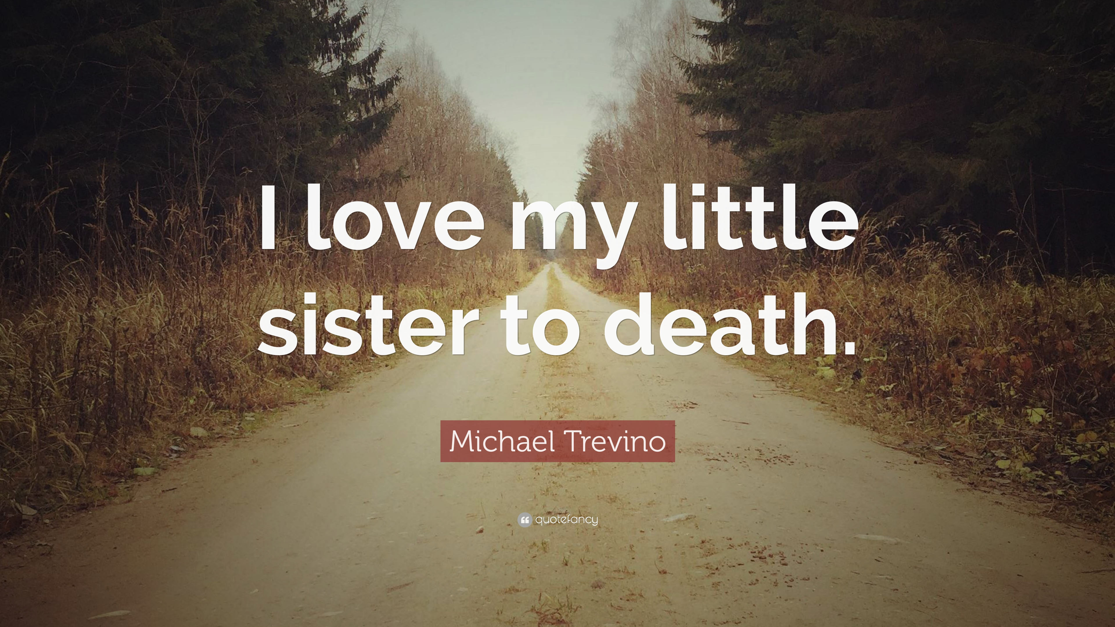 Michael Trevino Quote I Love My Little Sister To Death 7
