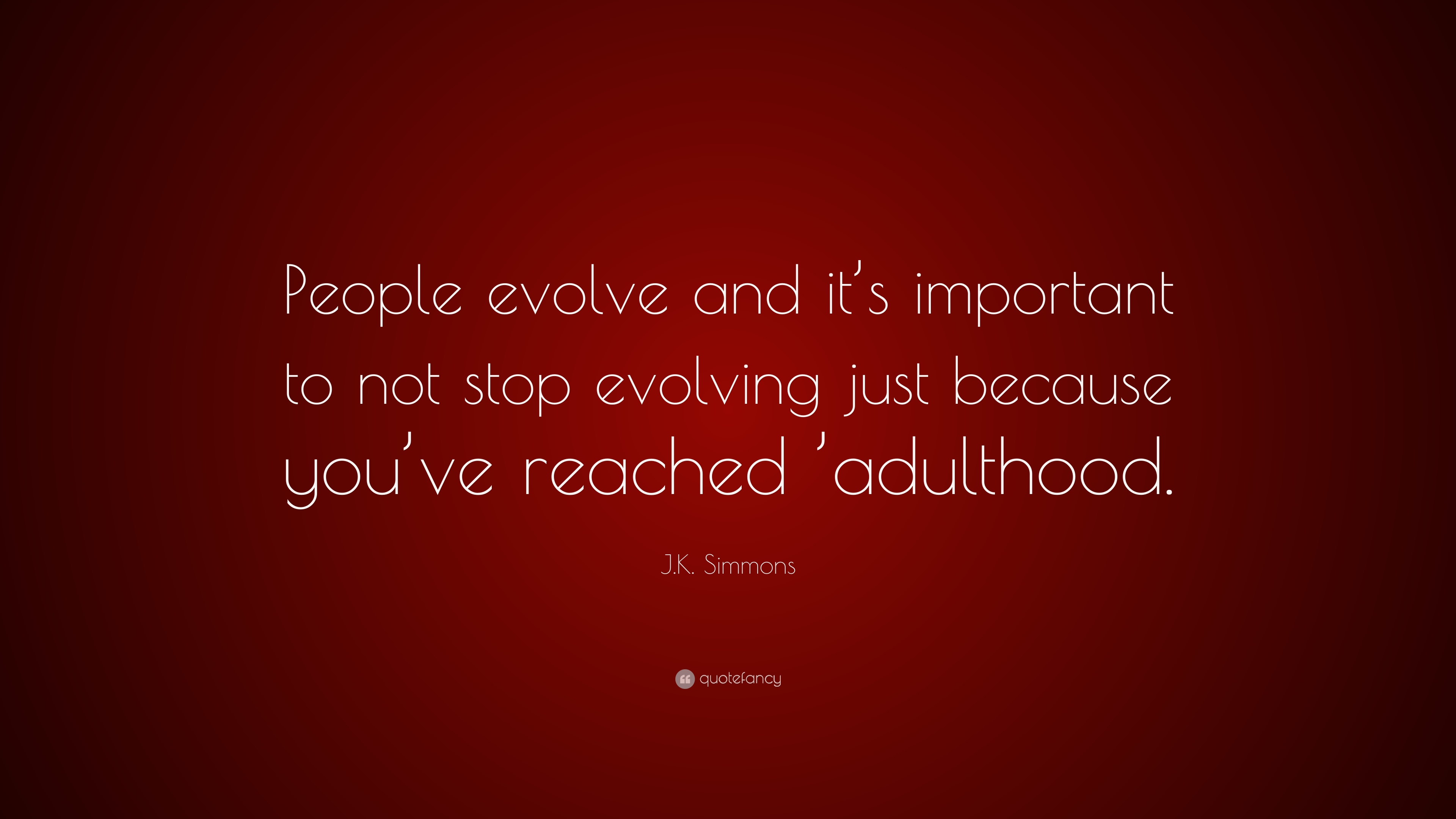 Jk Simmons Quote People Evolve And Its Important To Not Stop