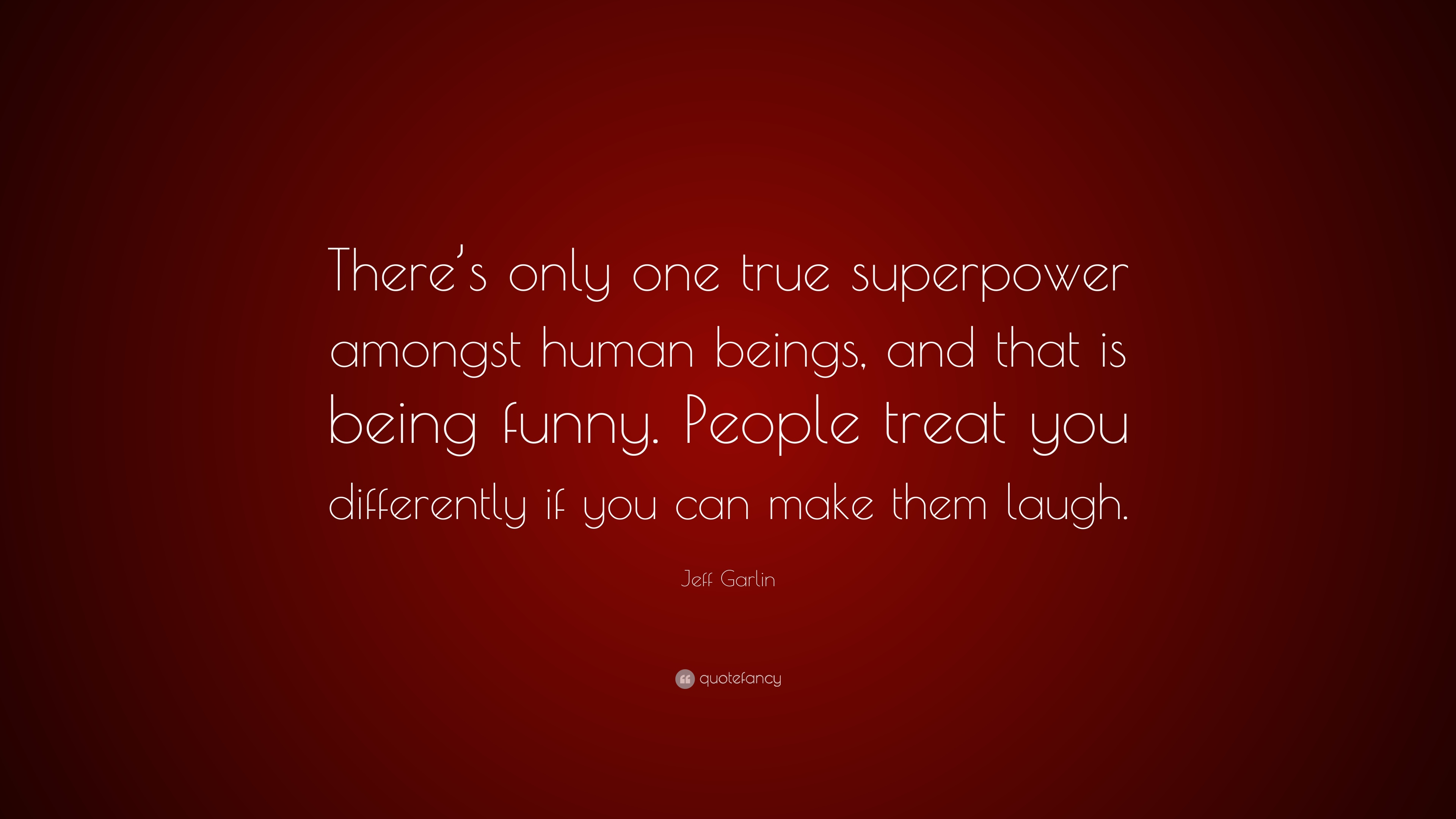Jeff Garlin Quote Theres Only One True Superpower Amongst Human