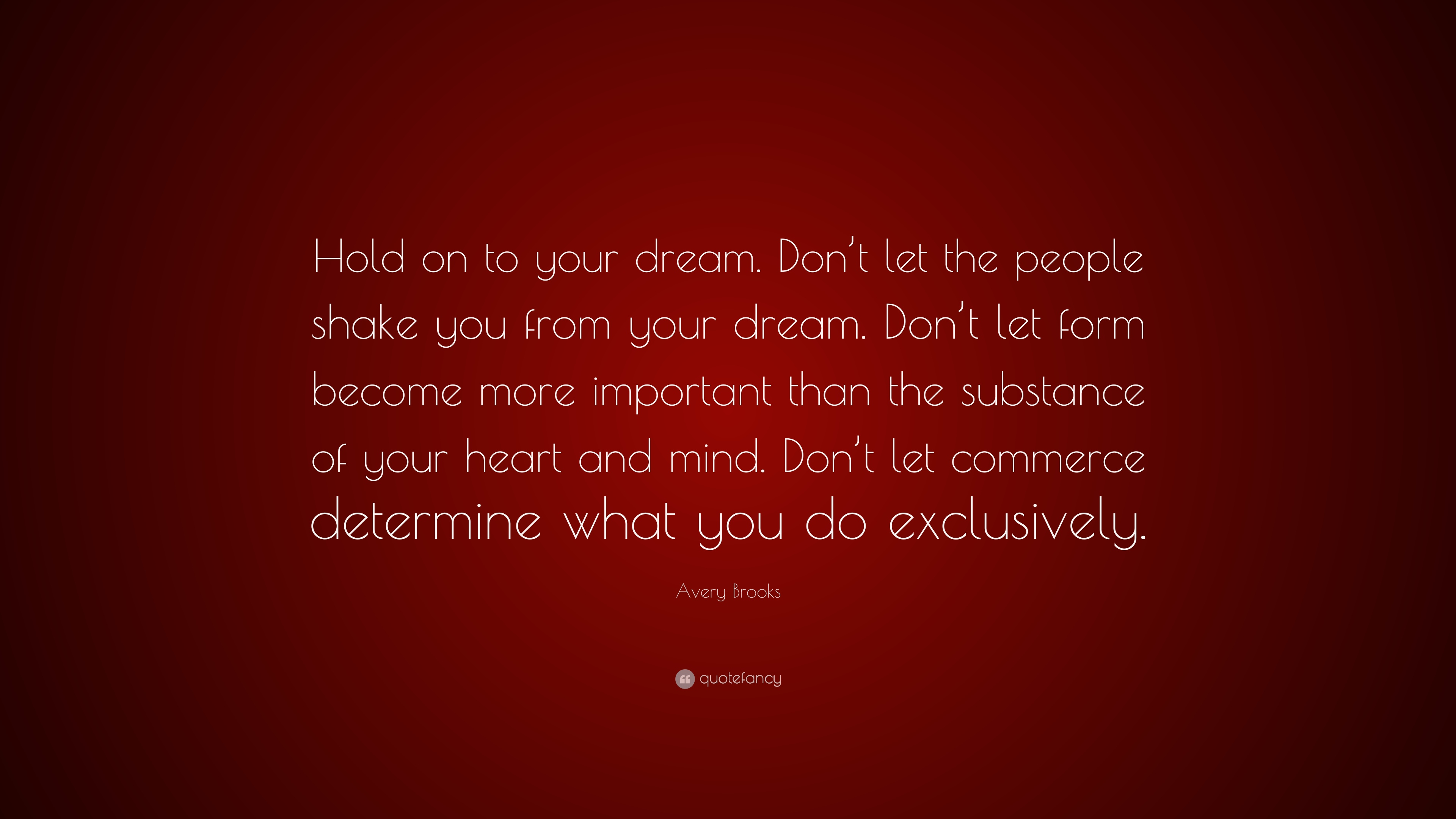 avery brooks quote hold on to your dream don t let the people