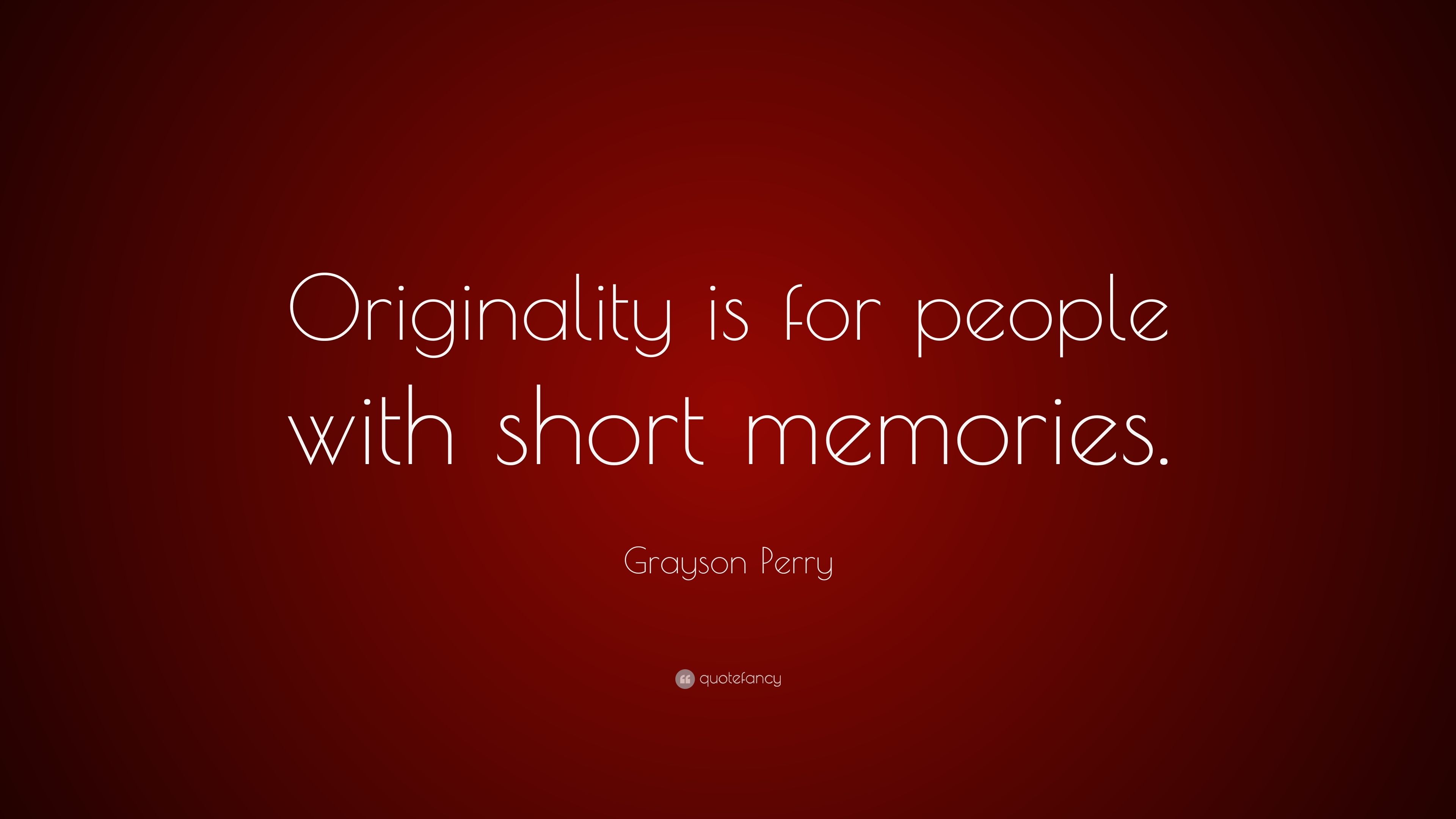 Grayson Perry Quote Originality Is For People With Short Memories