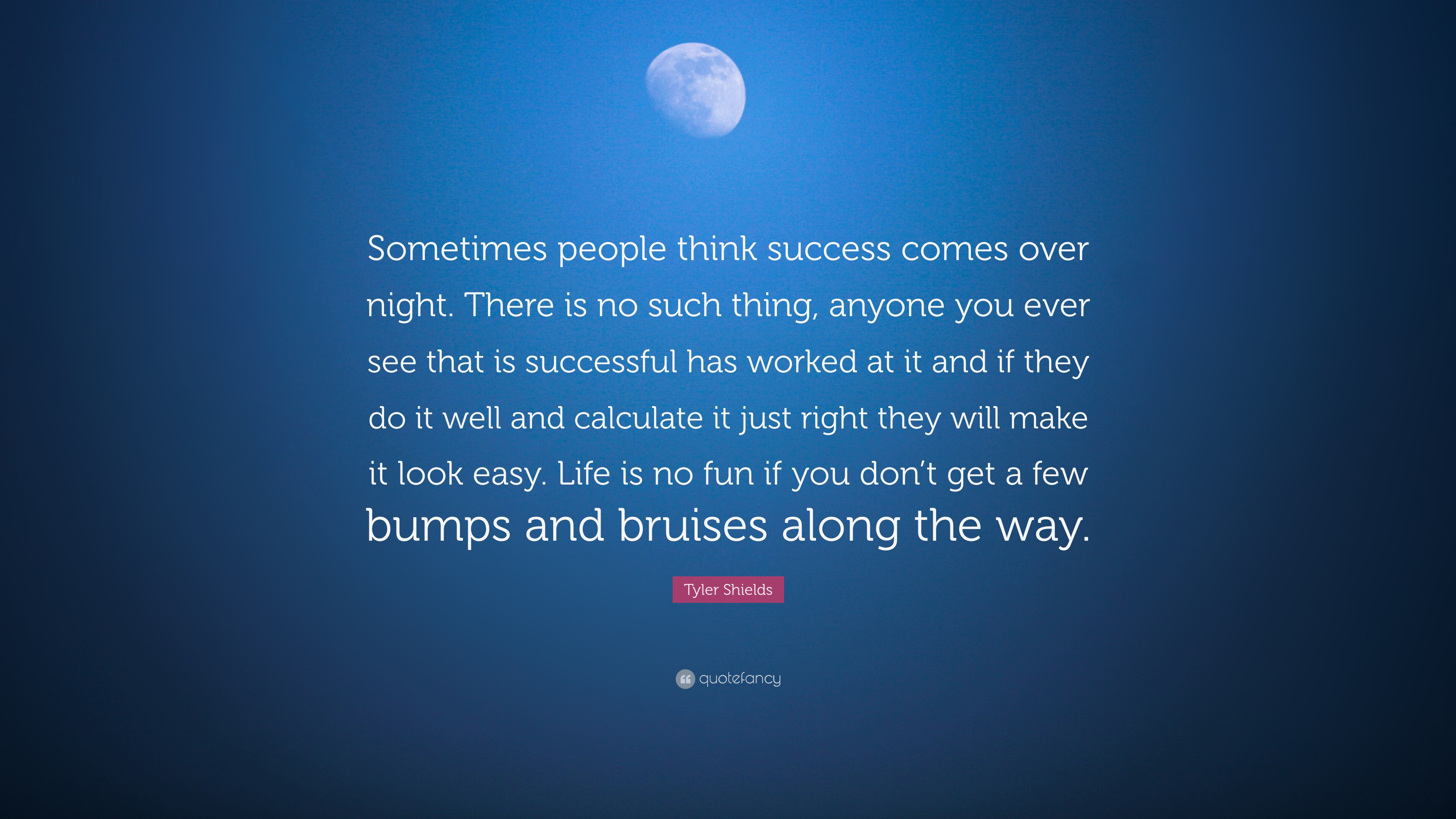 "869e64bde08af5 Tyler Shields Quote  ""Sometimes people think success comes over night.  There is no"