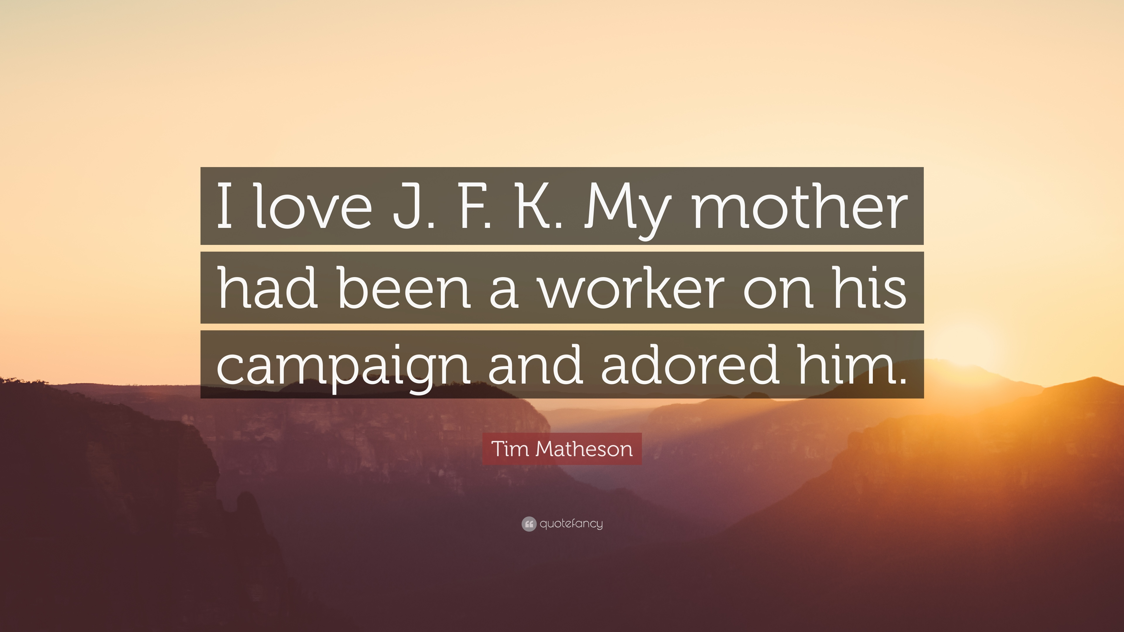 Tim Matheson Quote I Love J F K My Mother Had Been A Worker On