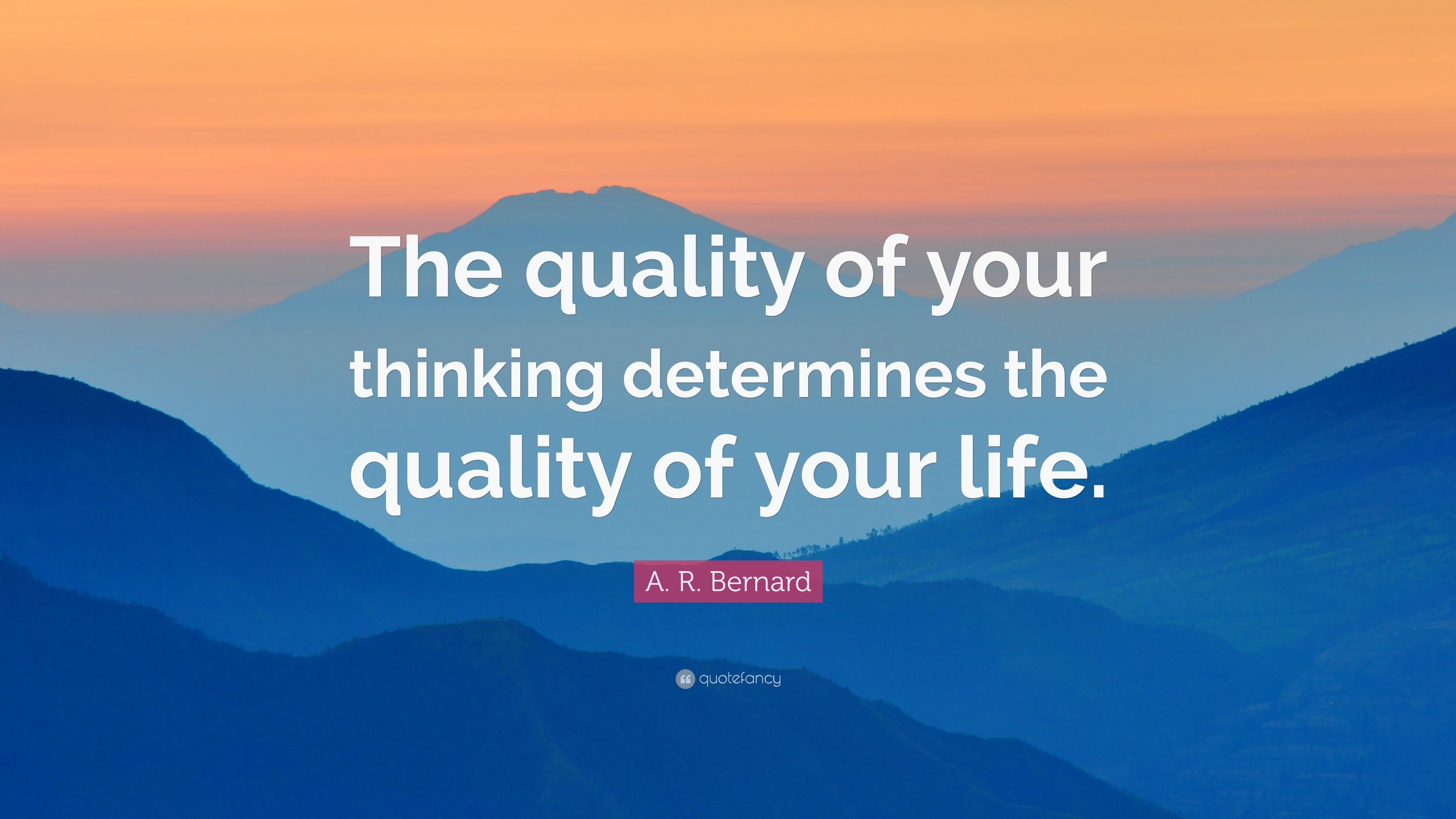 "Life Thinking Quotes Arbernard Quote ""The Quality Of Your Thinking Determines The"