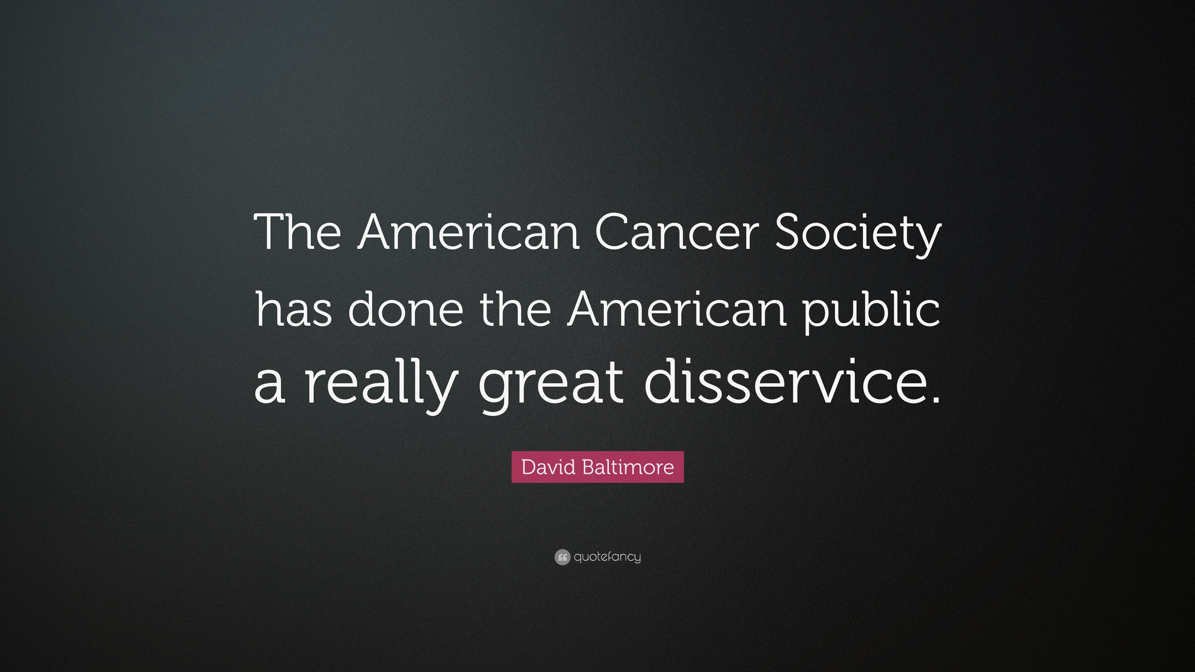 """Quotes About Cancer David Baltimore Quote """"The American Cancer Society Has Done The"""
