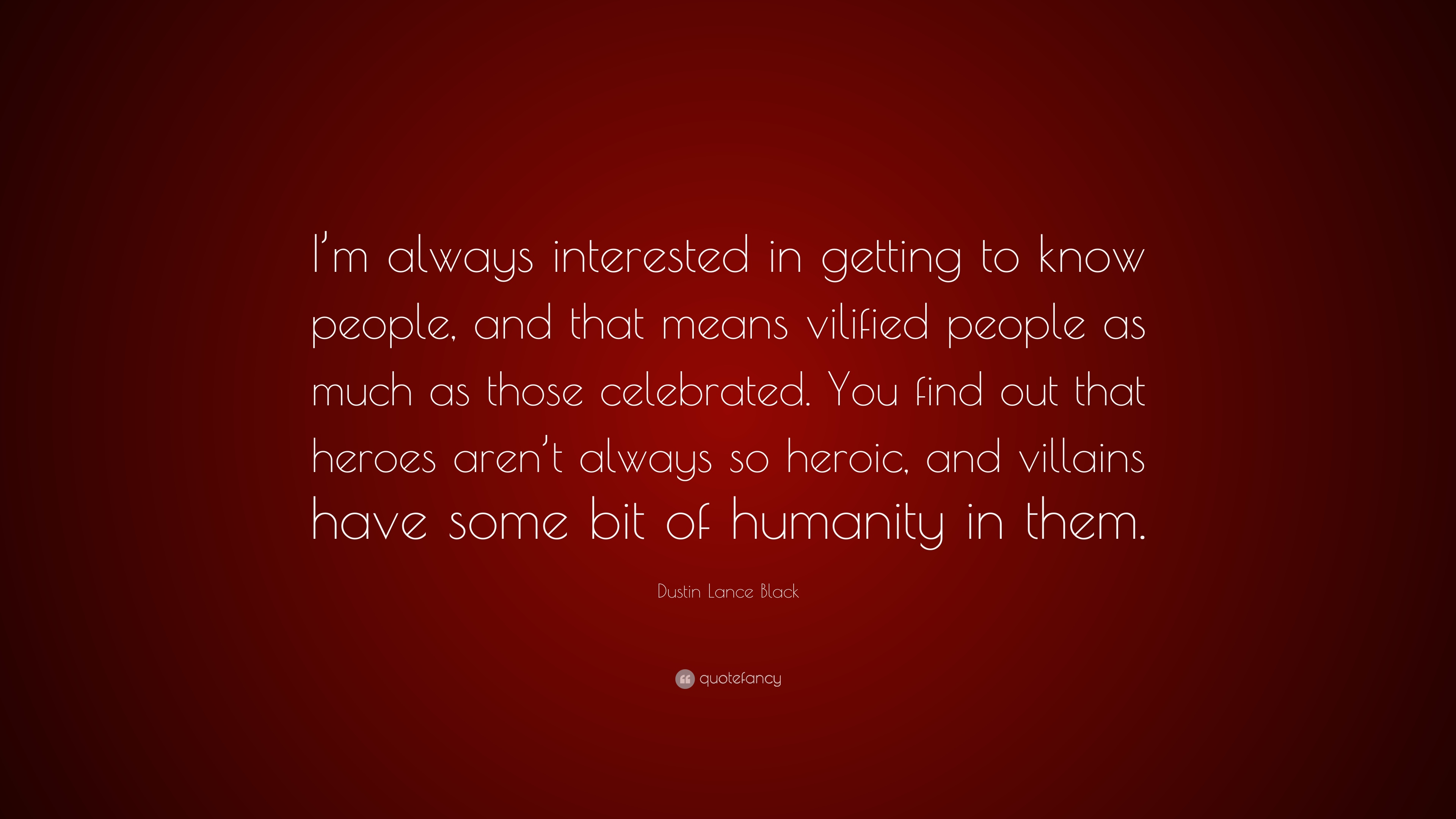 Dustin Lance Black Quote Im Always Interested In Getting To Know
