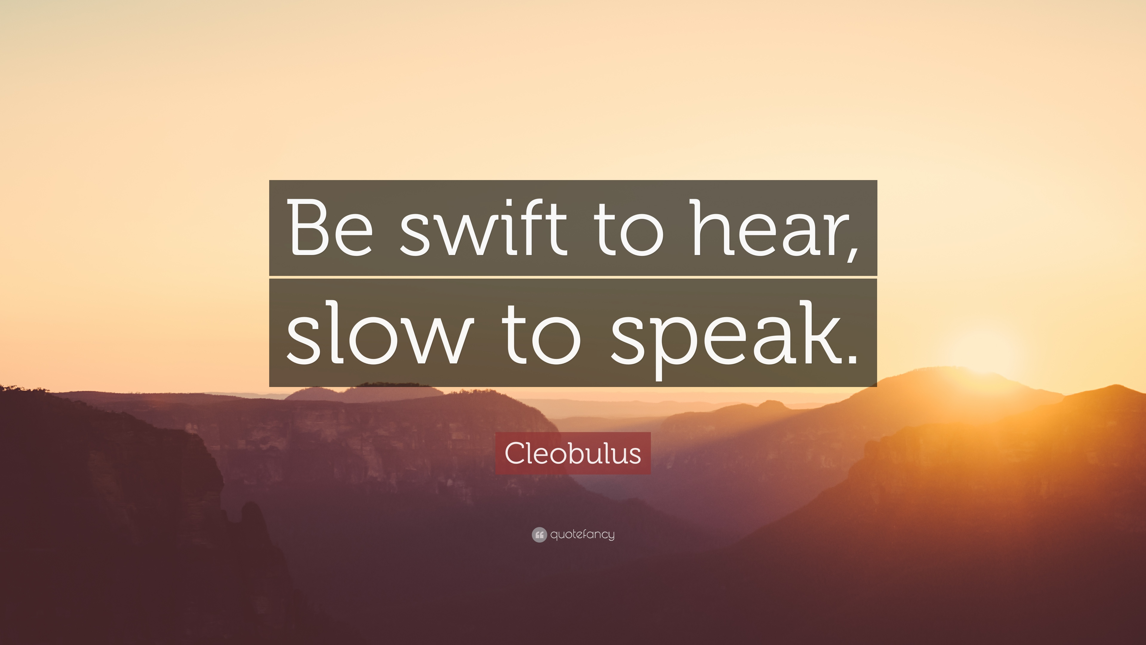 Cleobulus Quote Be Swift To Hear Slow To Speak 7 Wallpapers