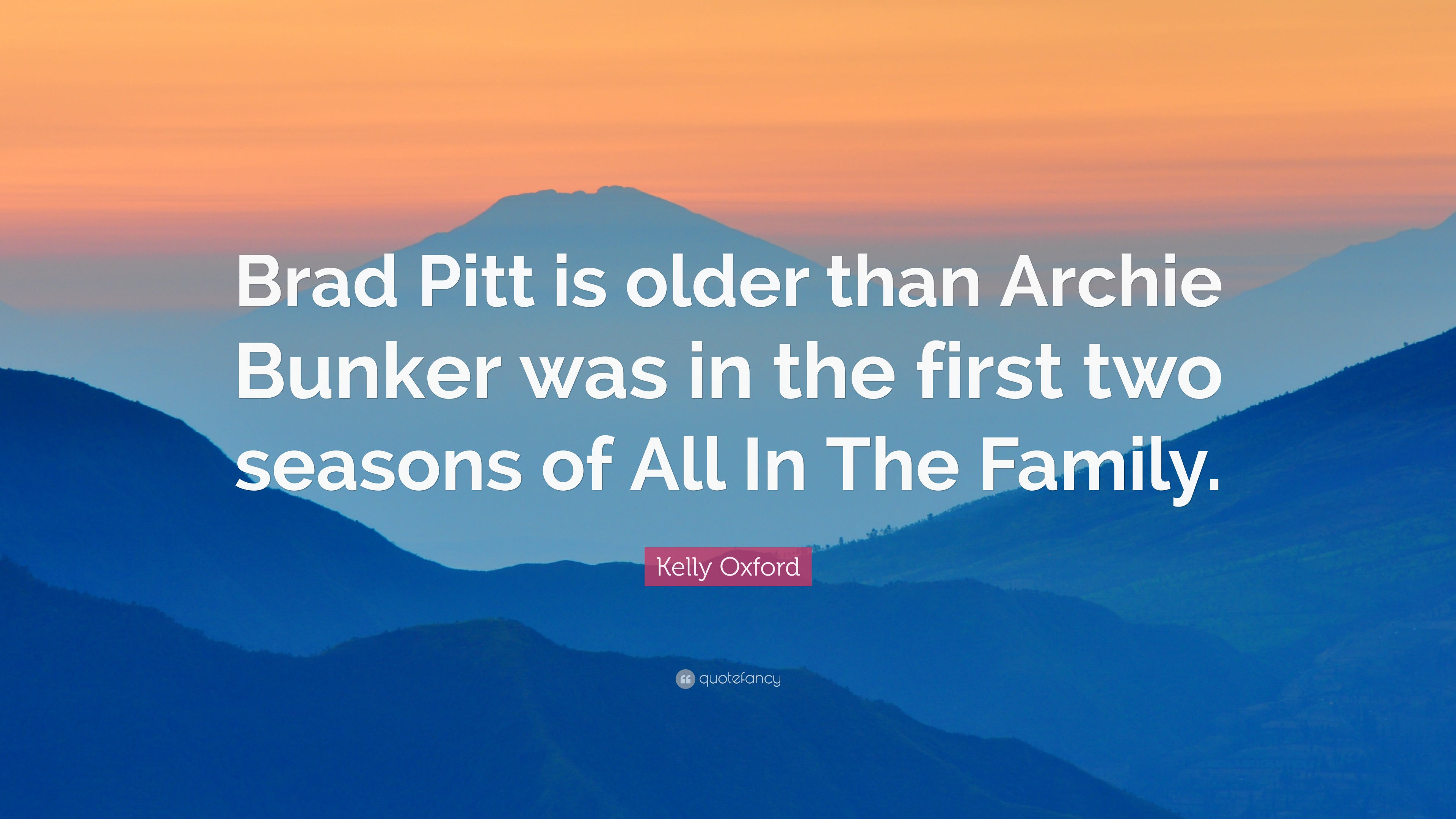 Archie Bunker Quotes | Kelly Oxford Quote Brad Pitt Is Older Than Archie Bunker Was In