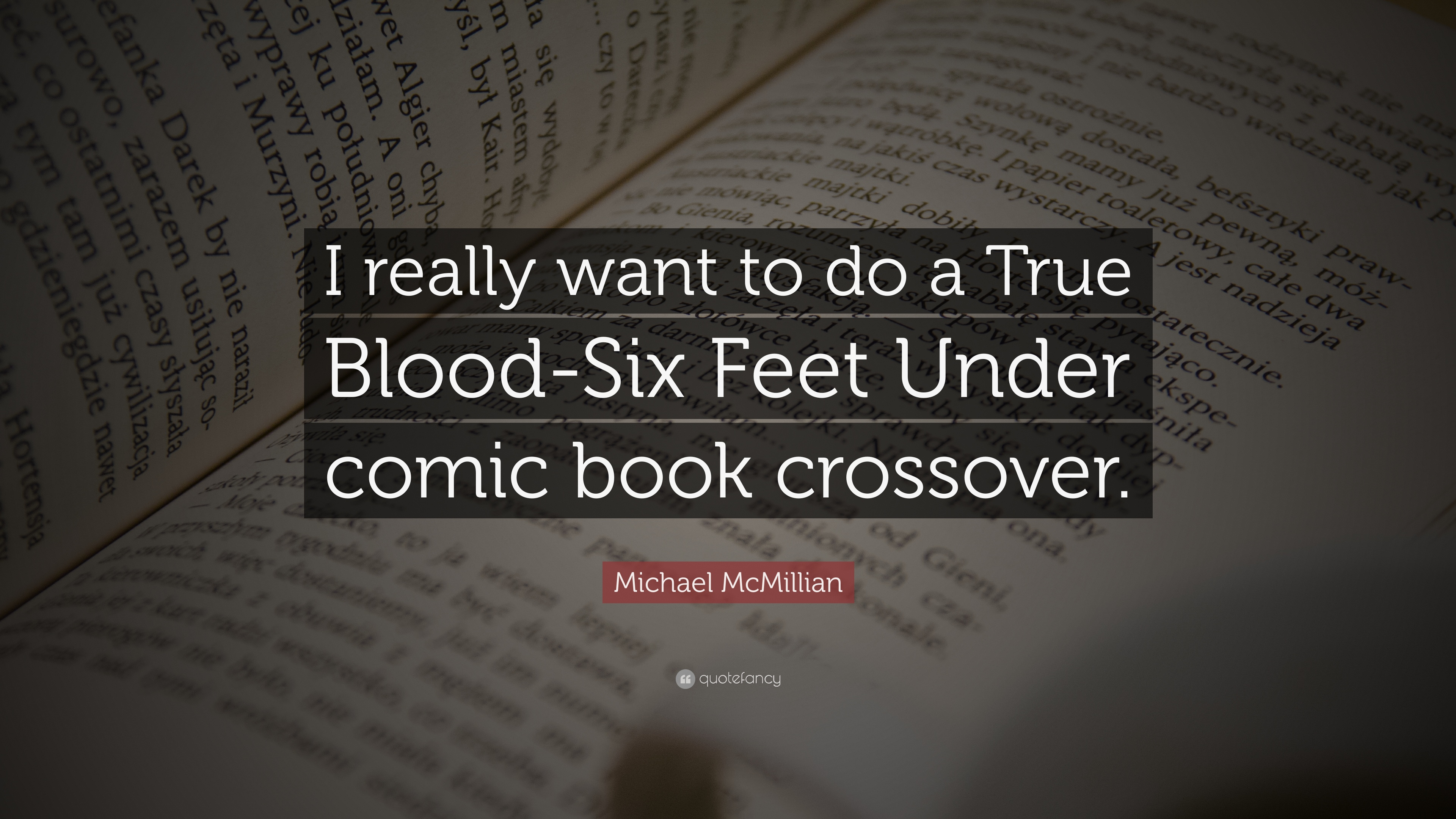 Michael mcmillian quote i really want to do a true blood six feet