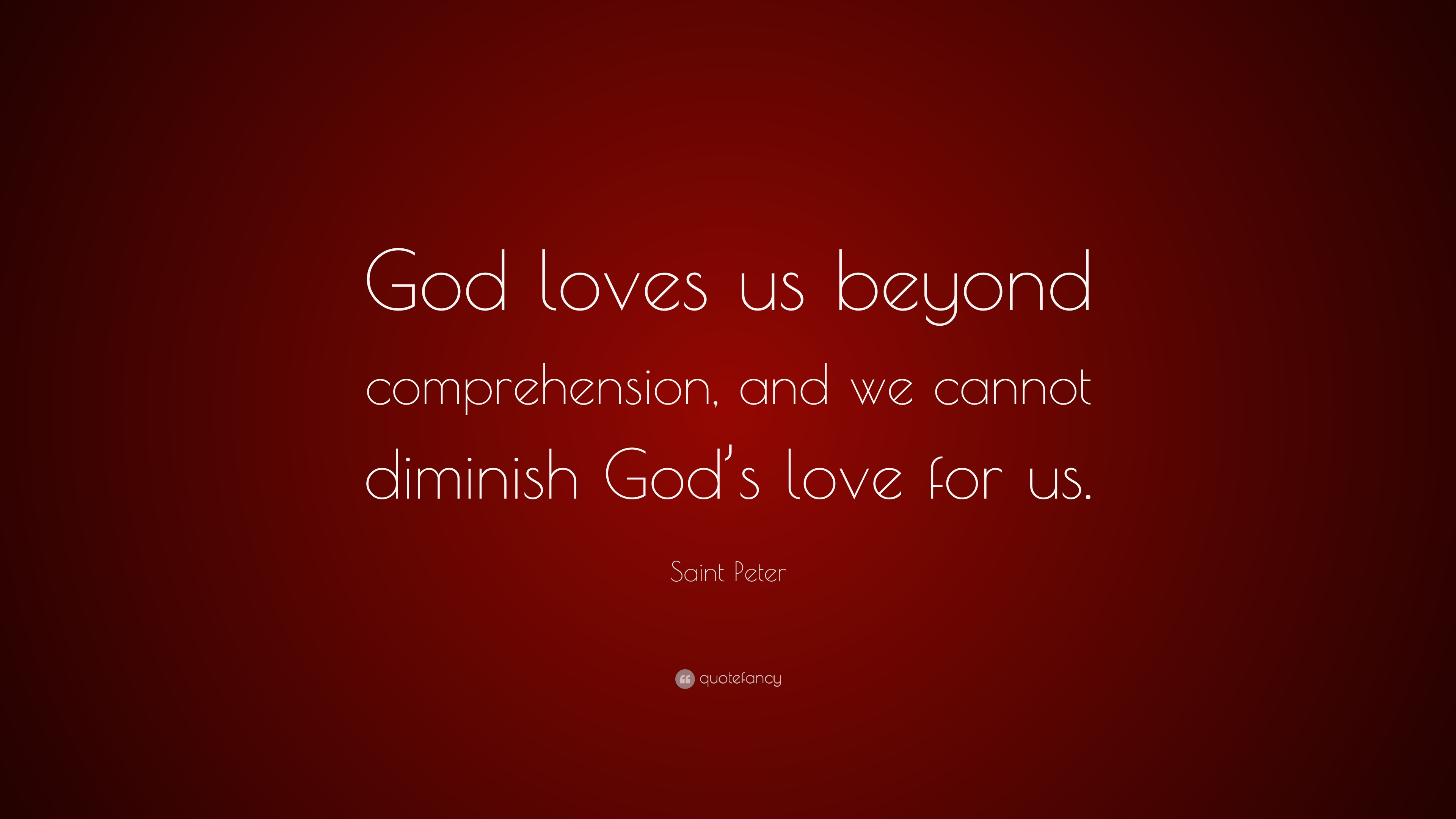 Saint Peter Quote God Loves Us Beyond Comprehension And We Cannot