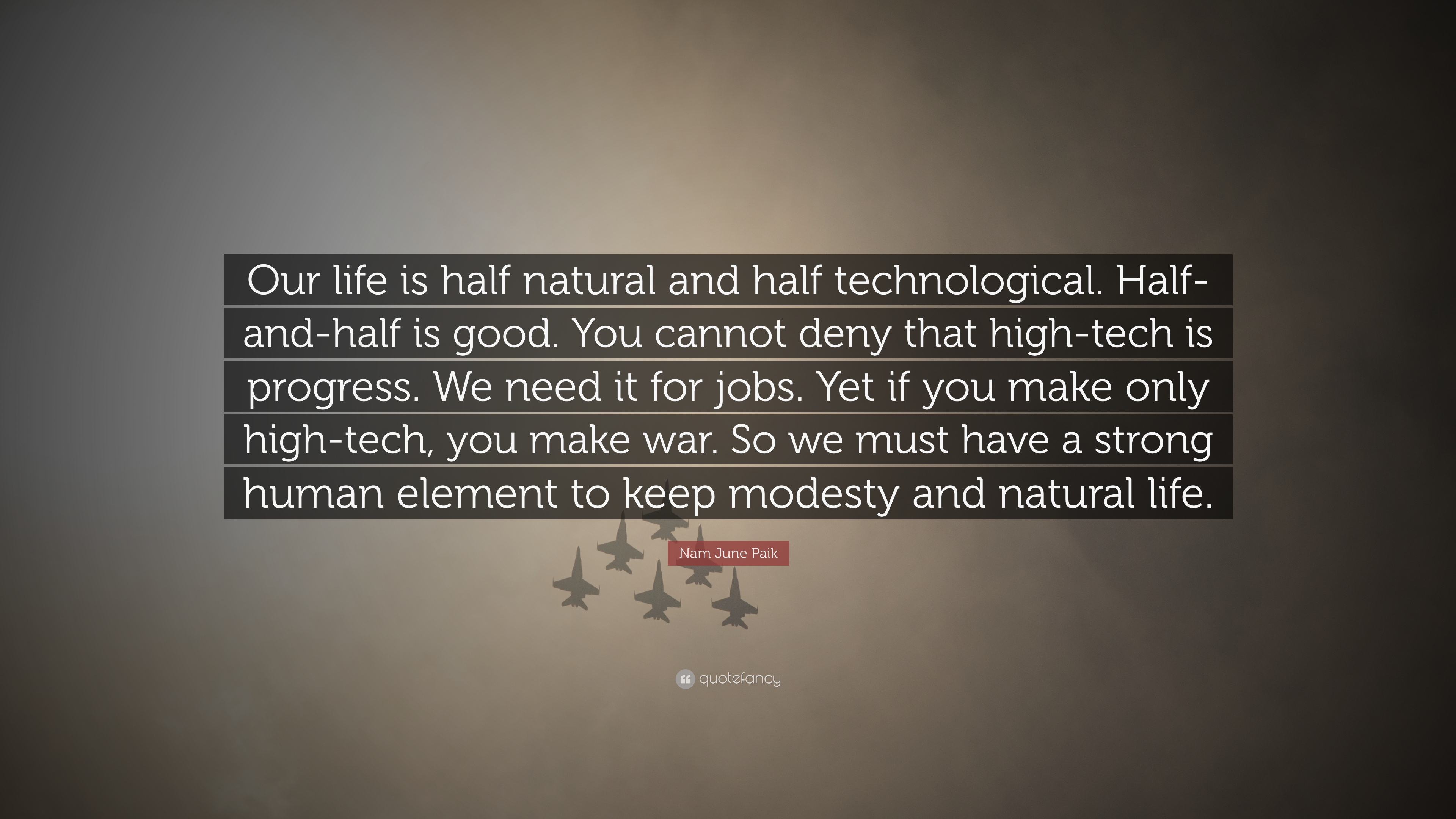 "Natural Life Quotes Nam June Paik Quote ""Our Life Is Half Natural And Half"