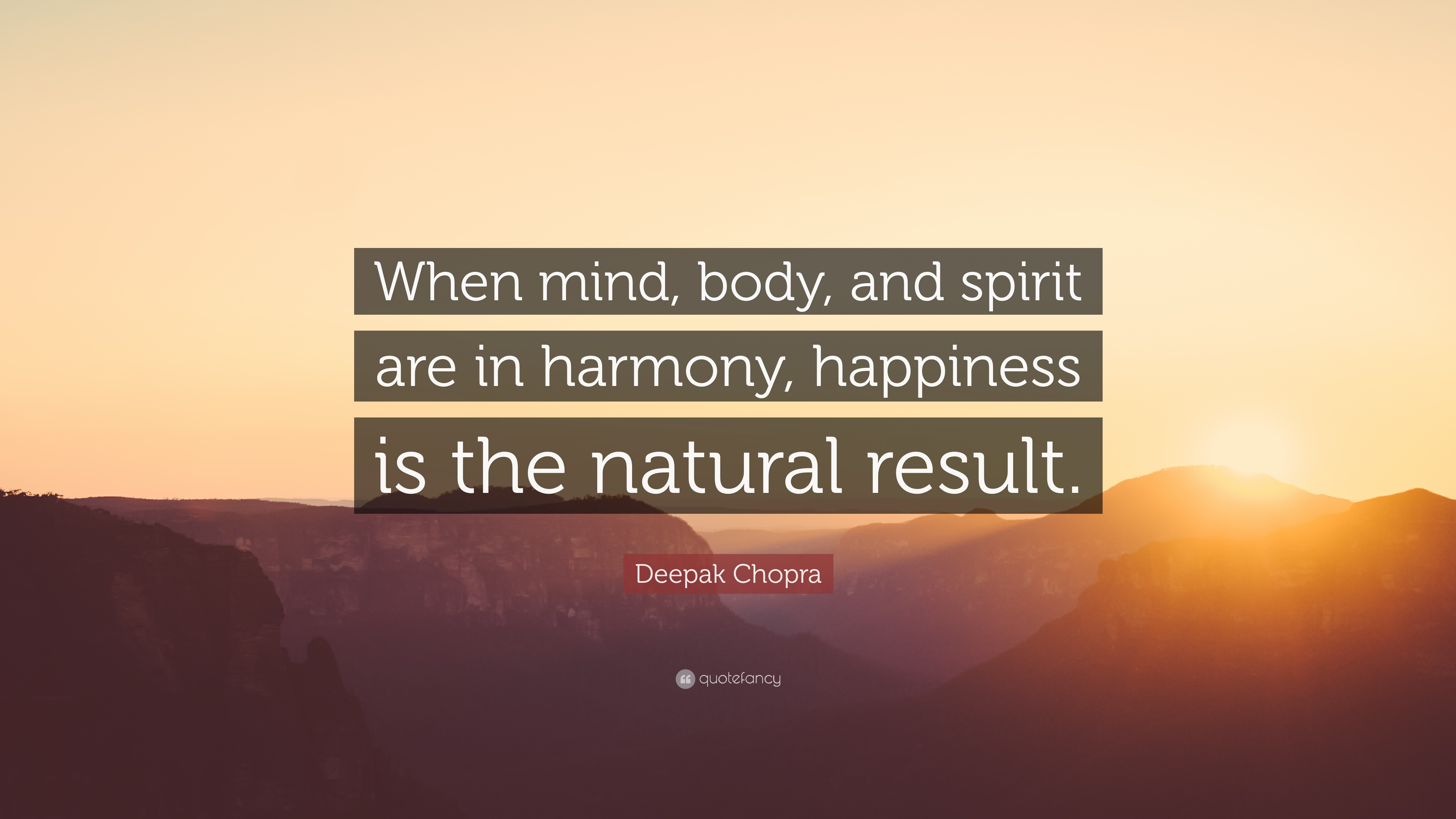 Deepak Chopra Quote When Mind Body And Spirit Are In Harmony