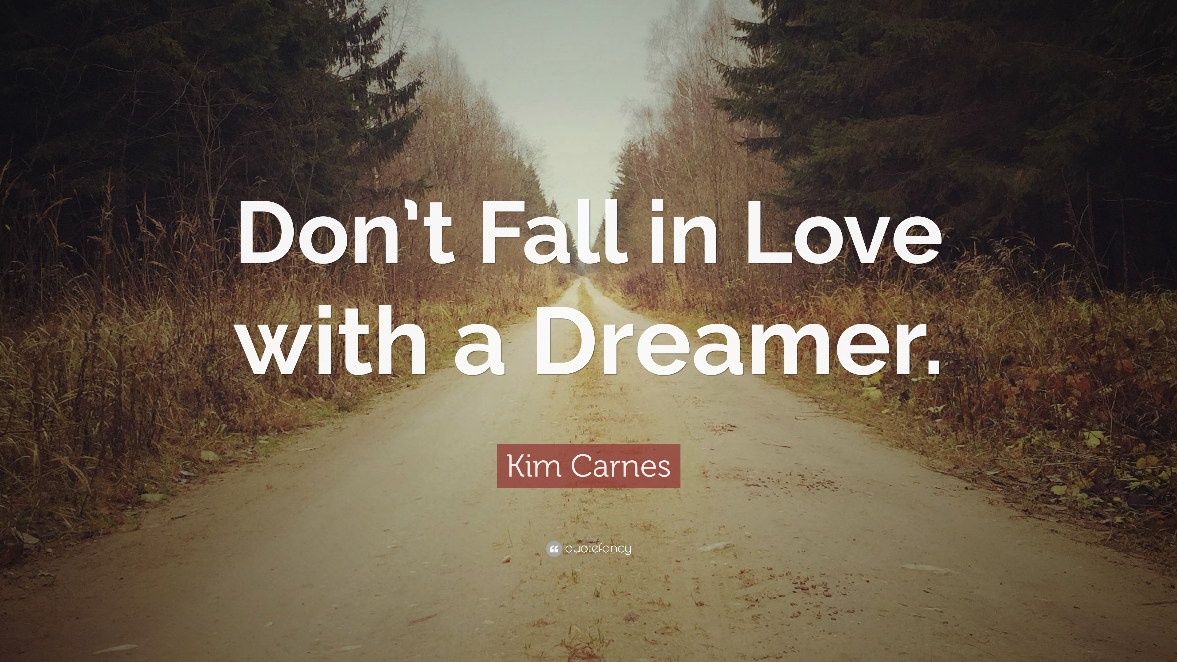 Kim Carnes Quote Dont Fall In Love With A Dreamer 12