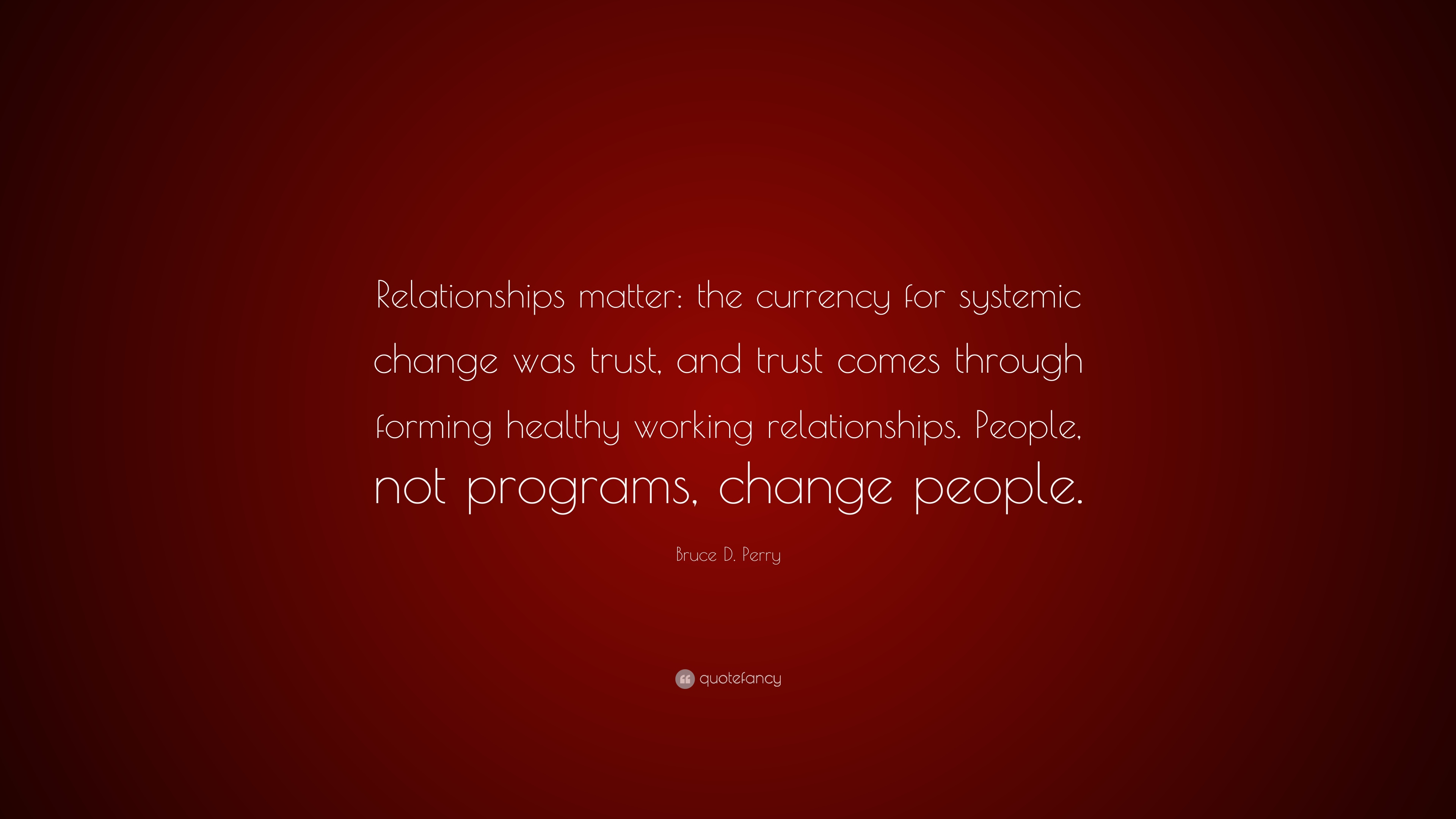 """Bruce D. Perry Quote: """"Relationships matter: the currency ..."""
