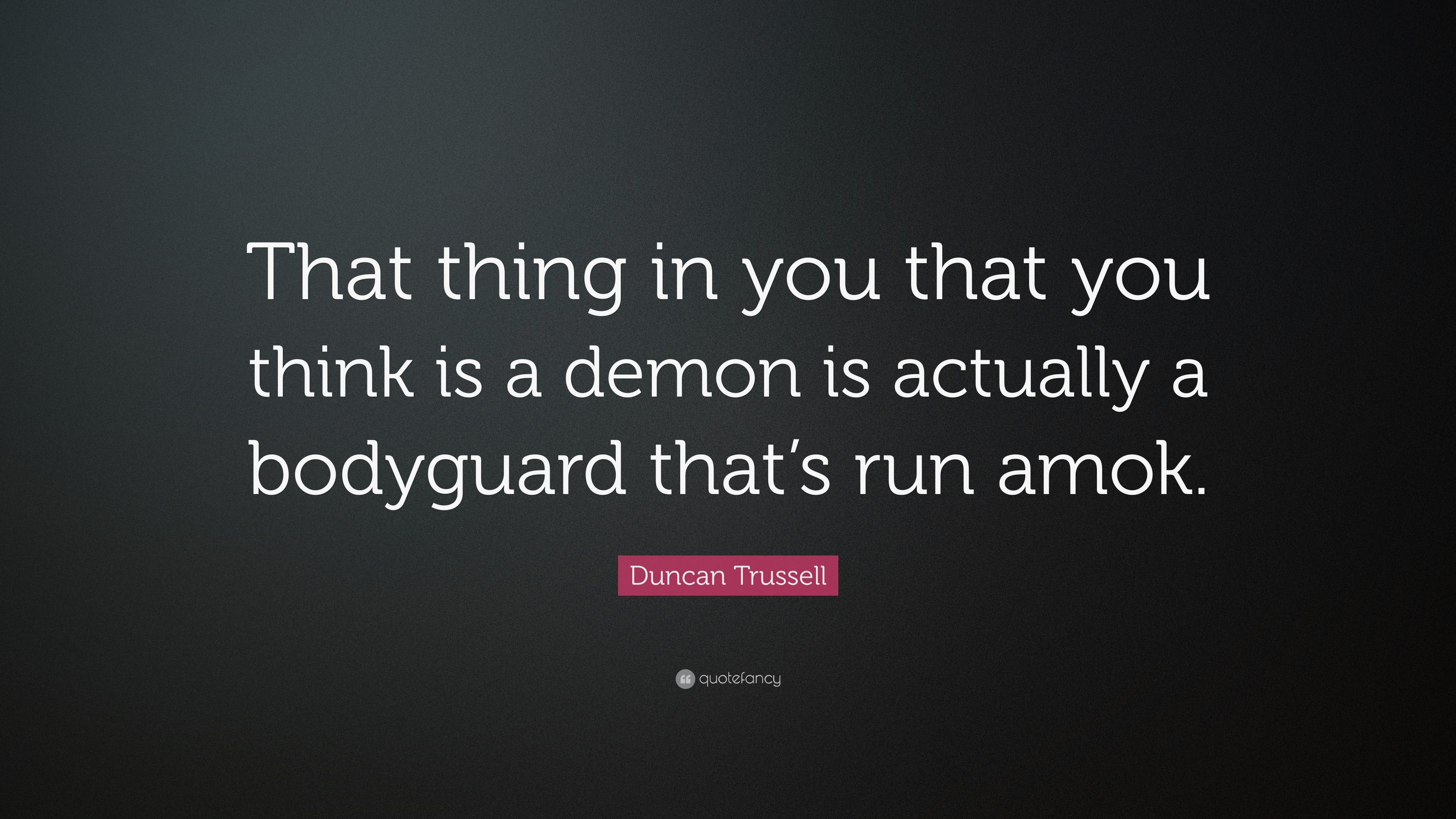Duncan Trussell Quote That Thing In You That You Think Is A Demon