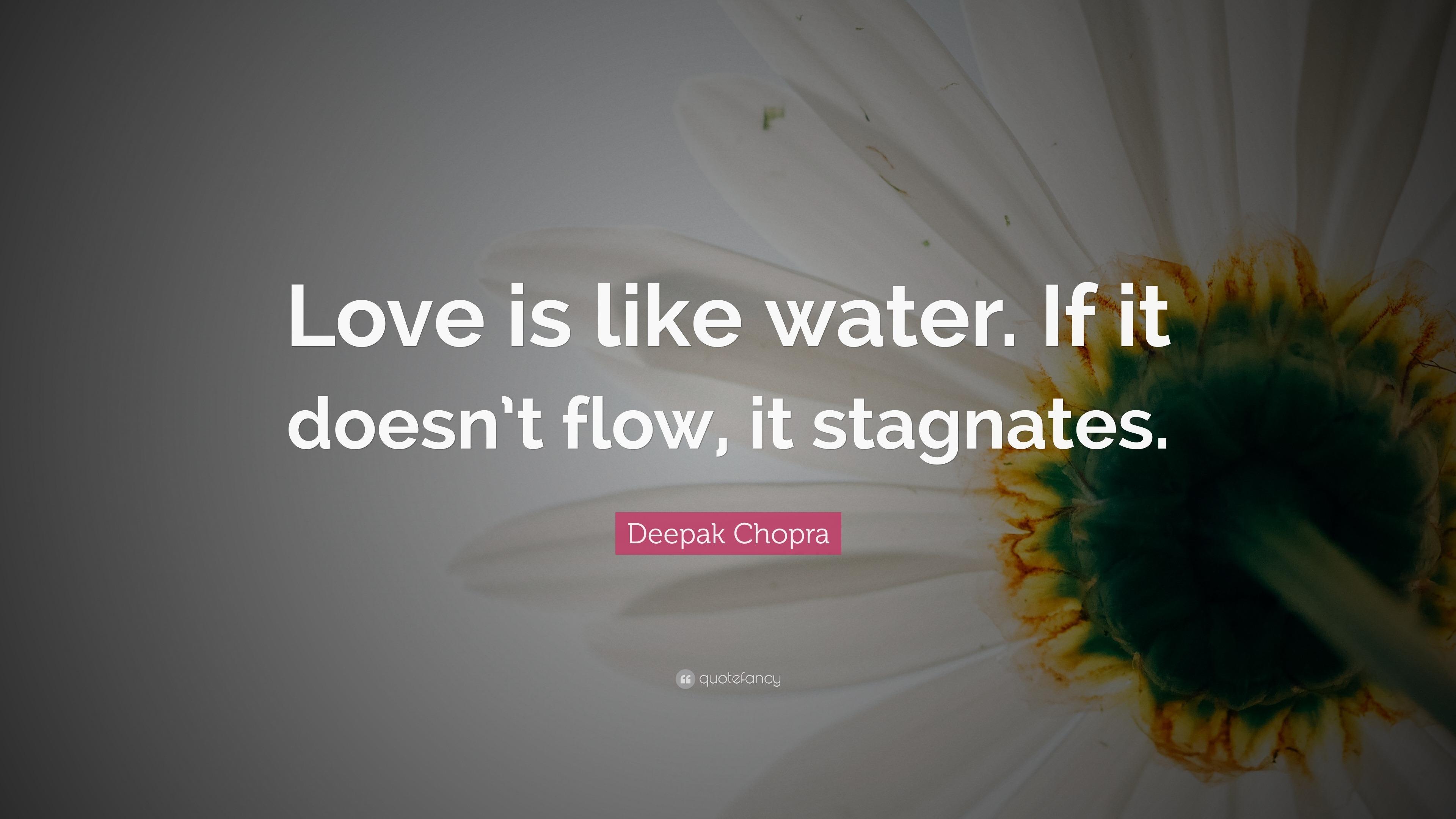 Deepak Chopra Quote Love Is Like Water If It Doesnt Flow It