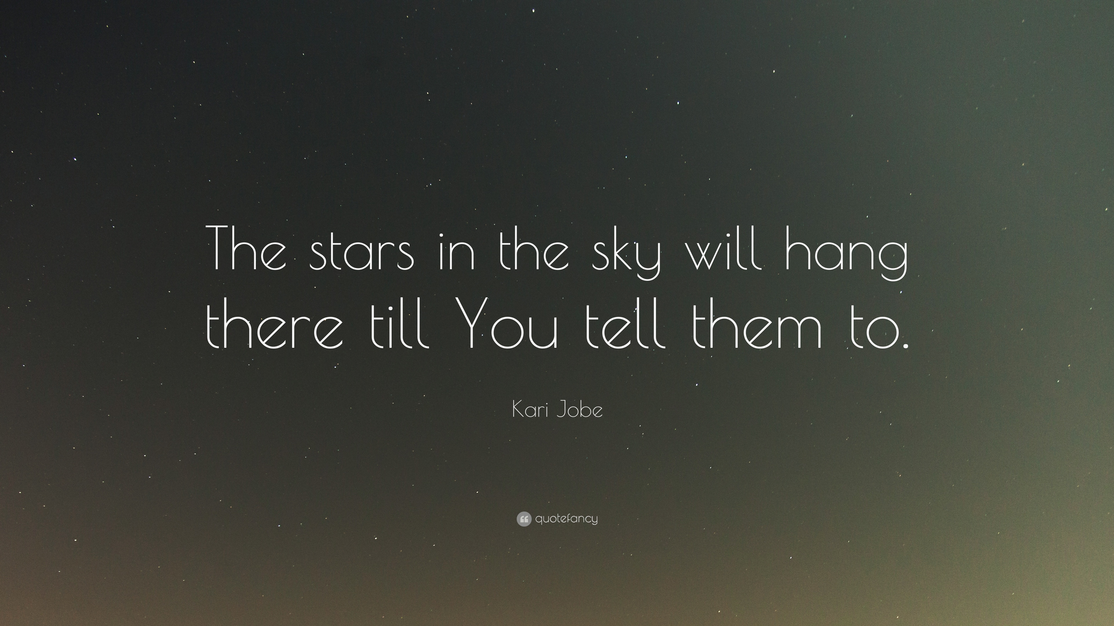 Kari Jobe Quote The Stars In The Sky Will Hang There Till You Tell