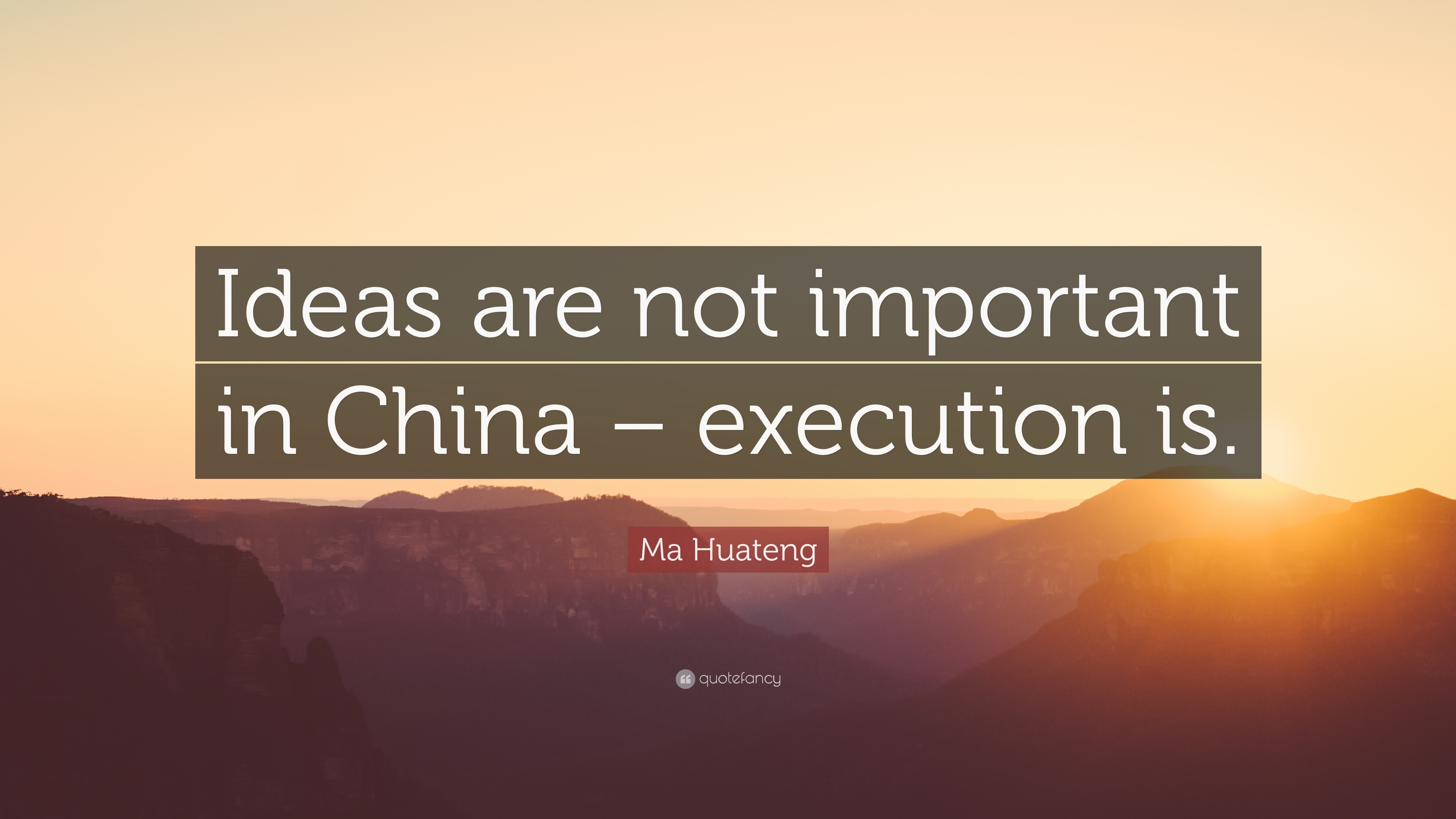 ma huateng quote ideas are not important in china execution is