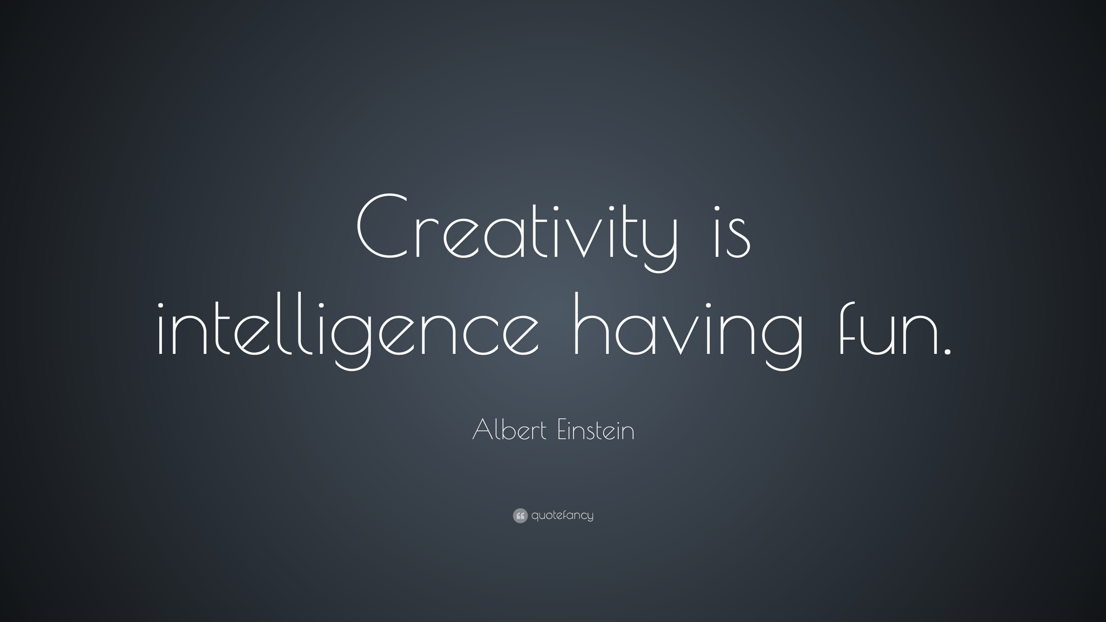 "Albert Einstein Quote: ""Creativity Is Intelligence Having"
