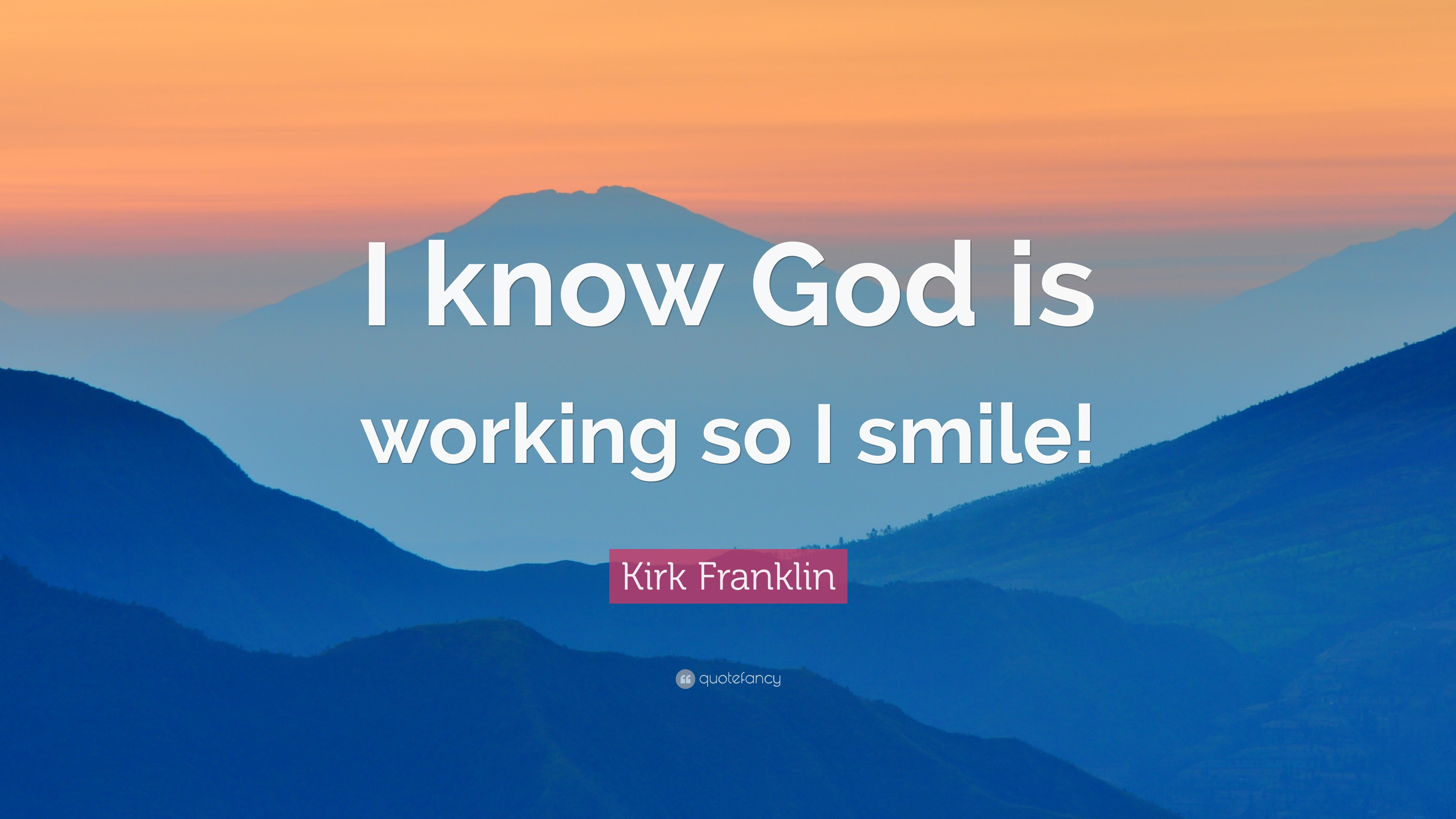 Kirk Franklin Quote I Know God Is Working So I Smile 10