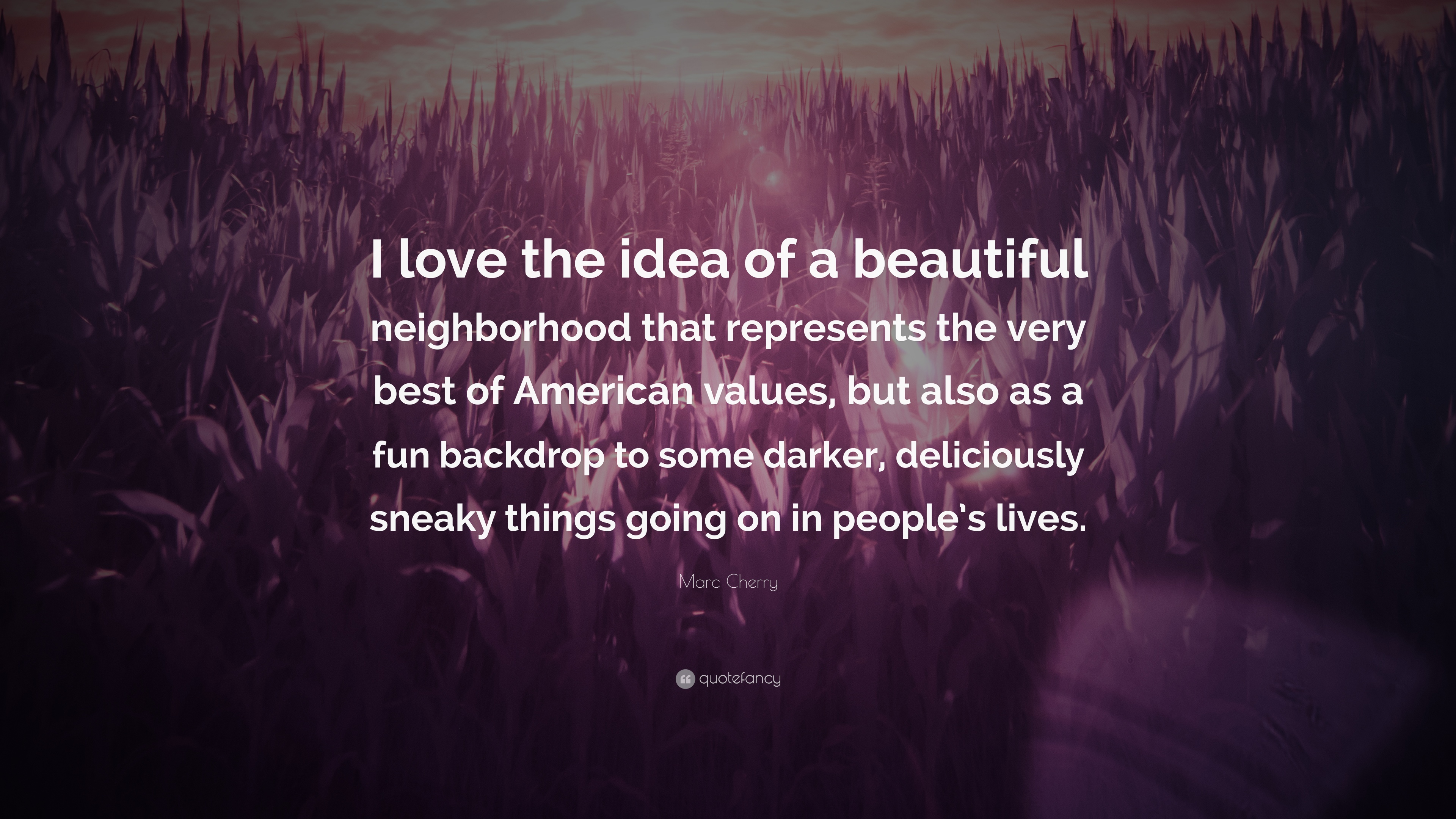 Marc Cherry Quote I Love The Idea Of A Beautiful Neighborhood That