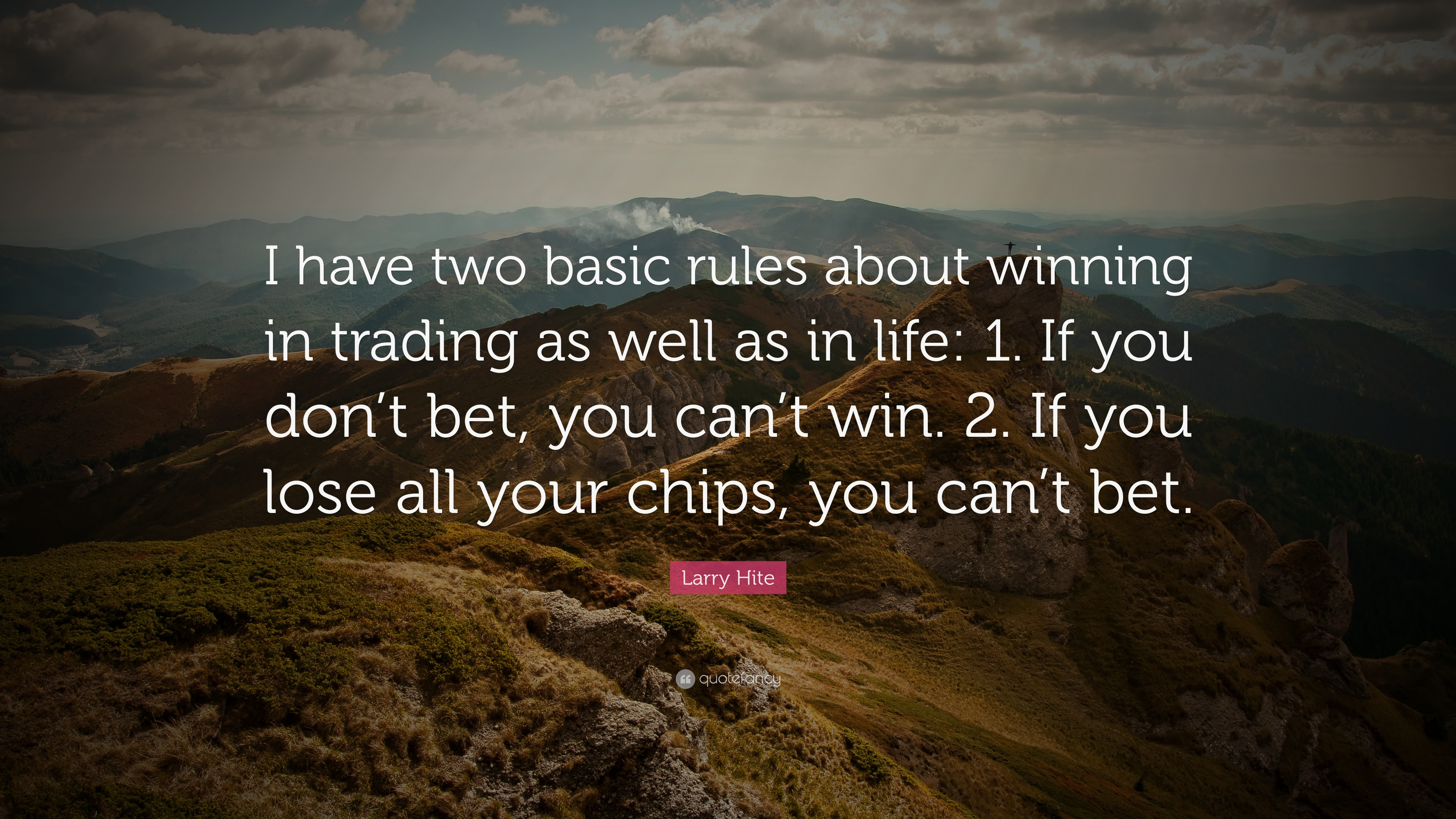 Larry Hite Quote: U201cI Have Two Basic Rules About Winning In Trading As Well