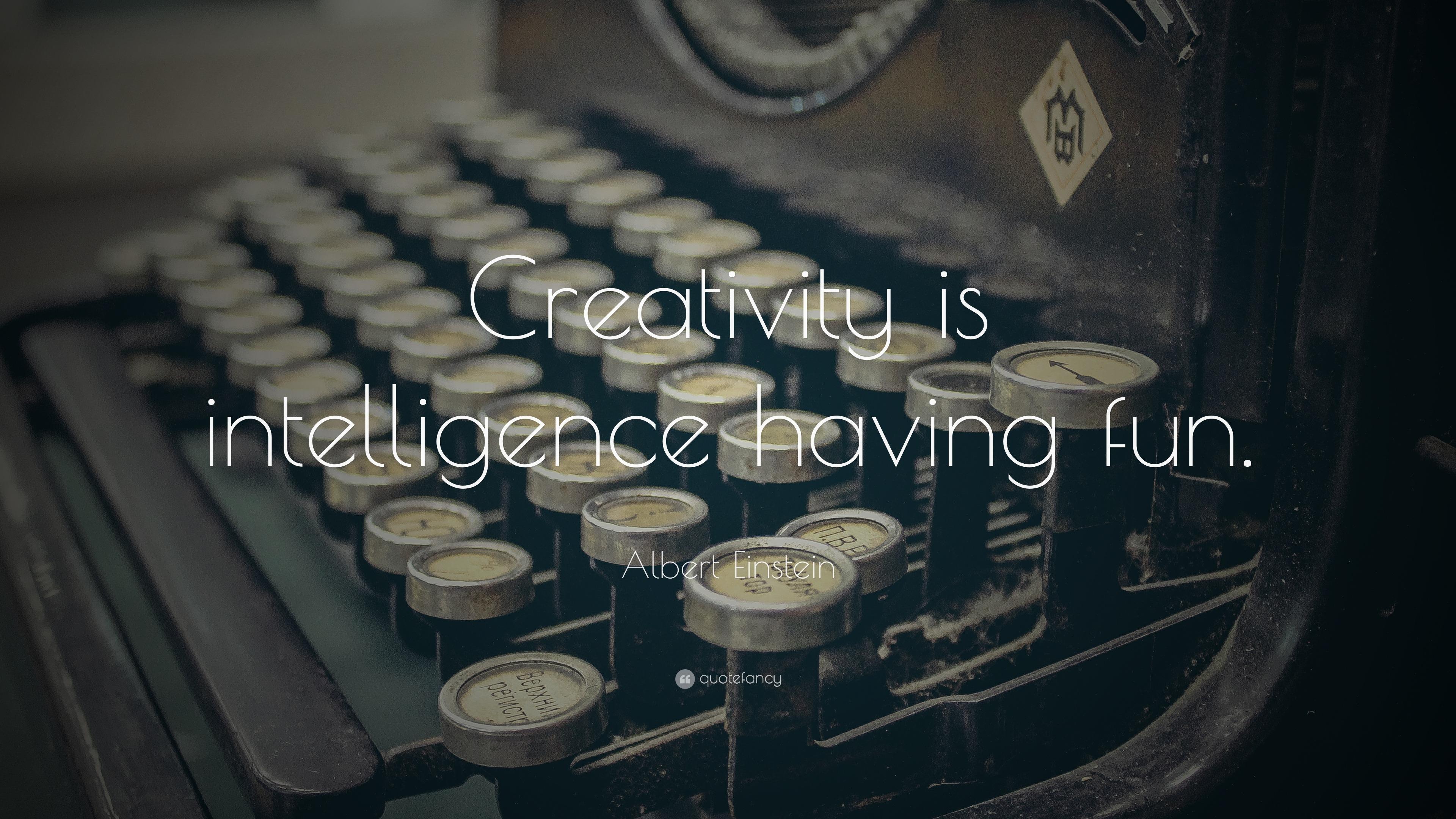 Attrayant Albert Einstein Quote: U201cCreativity Is Intelligence Having Fun.u201d
