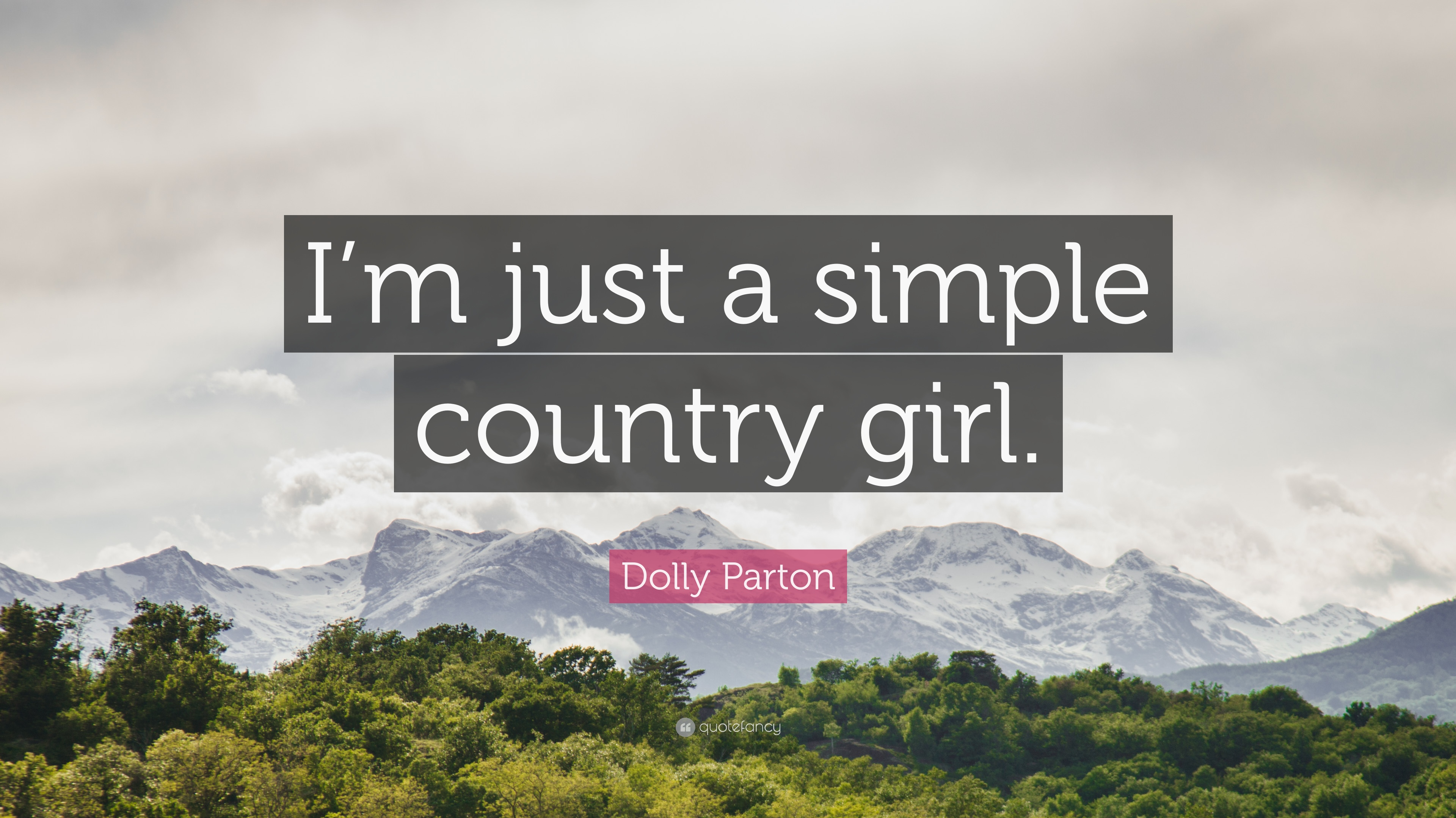Dolly Parton Quote Im Just A Simple Country Girl 12 Wallpapers