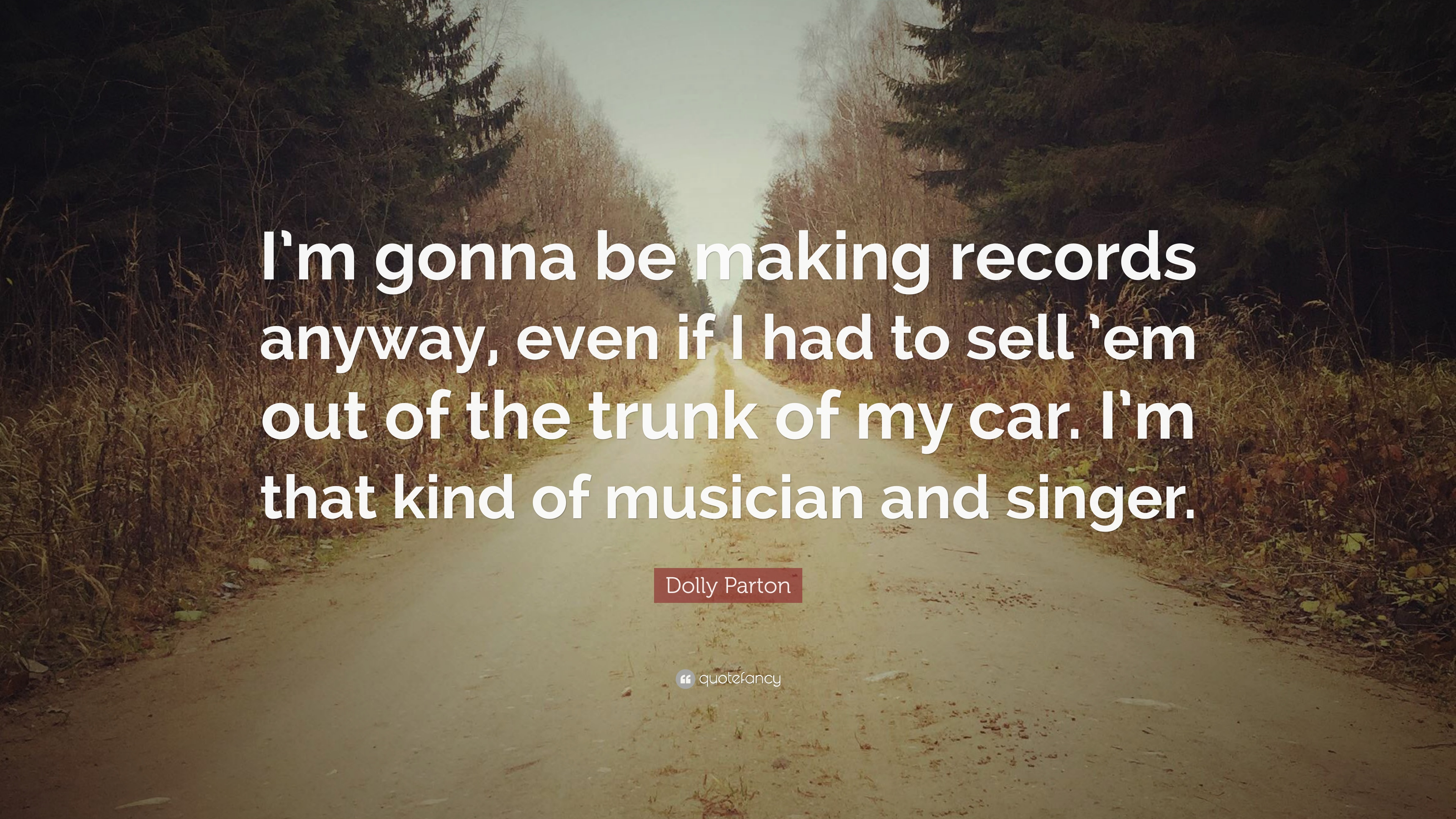 """Dolly Parton Quote: """"I\'m gonna be making records anyway, even if I ..."""