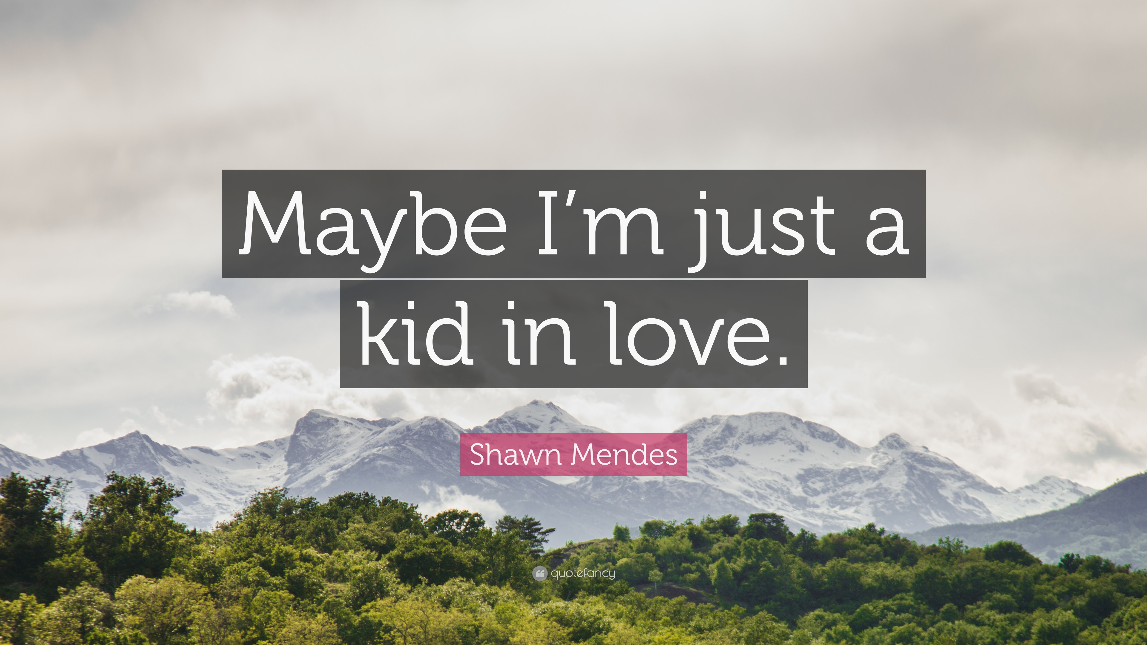 "Shawn Mendes Quote: ""Maybe I'm Just A Kid In Love."" (12"
