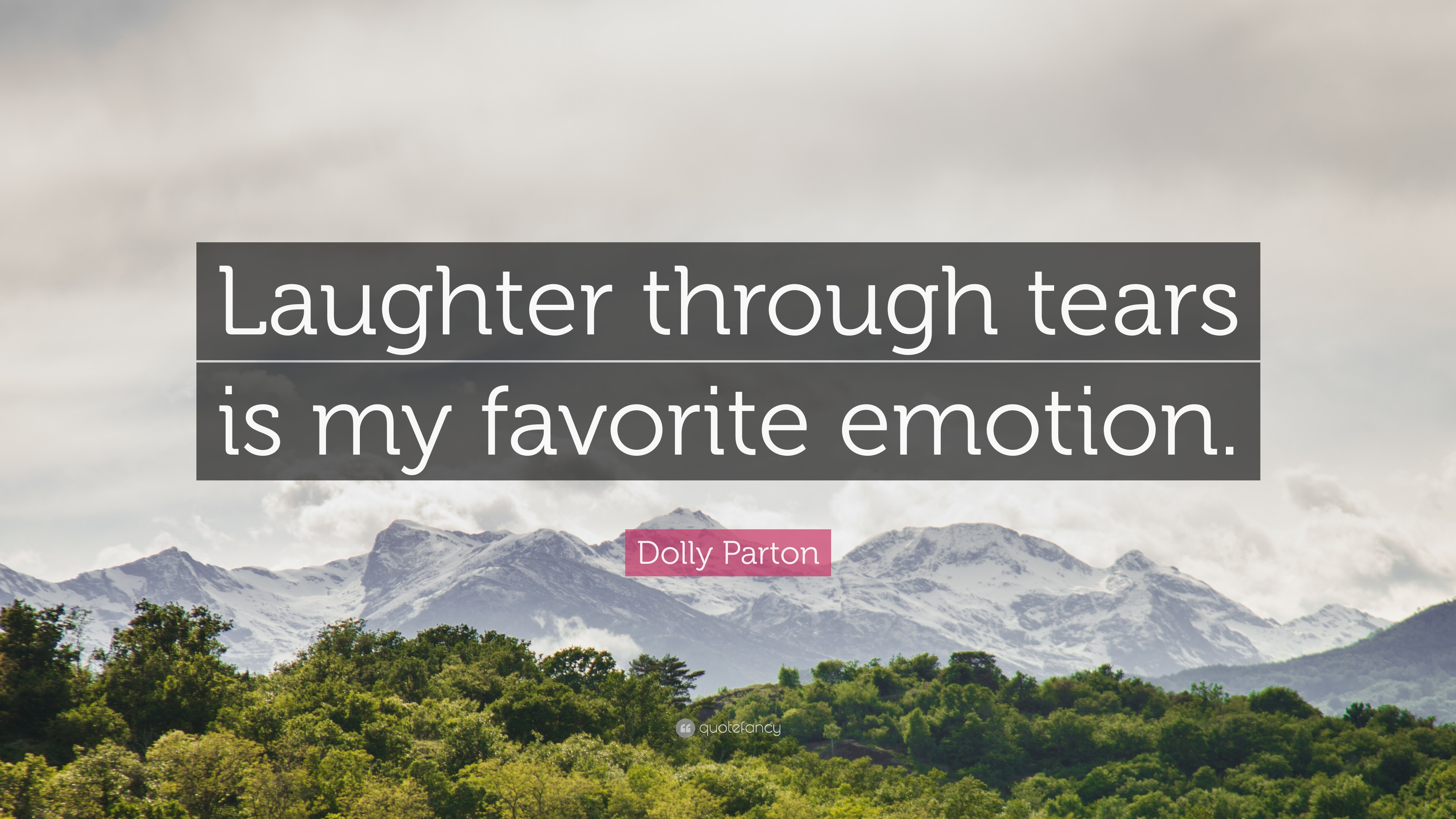 Dolly Parton Quote Laughter Through Tears Is My Favorite Emotion