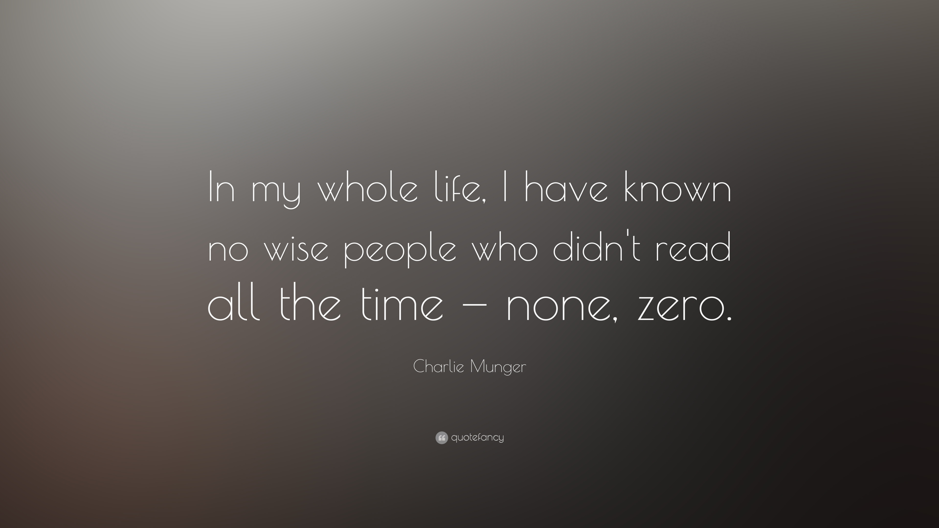 "Whole Life Quote Charlie Munger Quote ""In My Whole Life I Have Known No Wise"