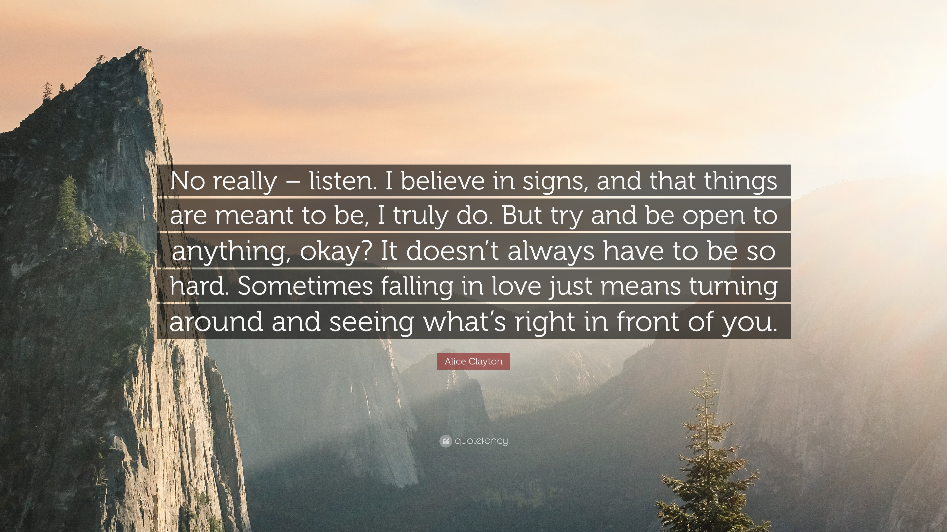 Alice Clayton Quote: U201cNo Really U2013 Listen. I Believe In Signs, And
