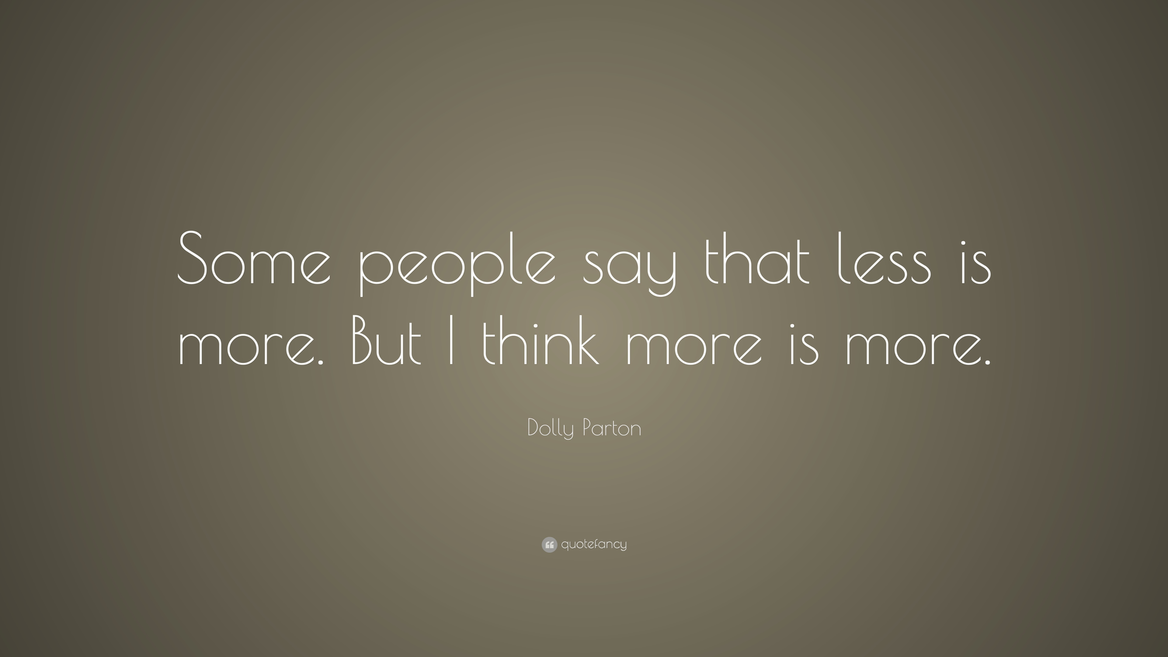 Dolly Parton Quote Some People Say That Less Is More But I Think