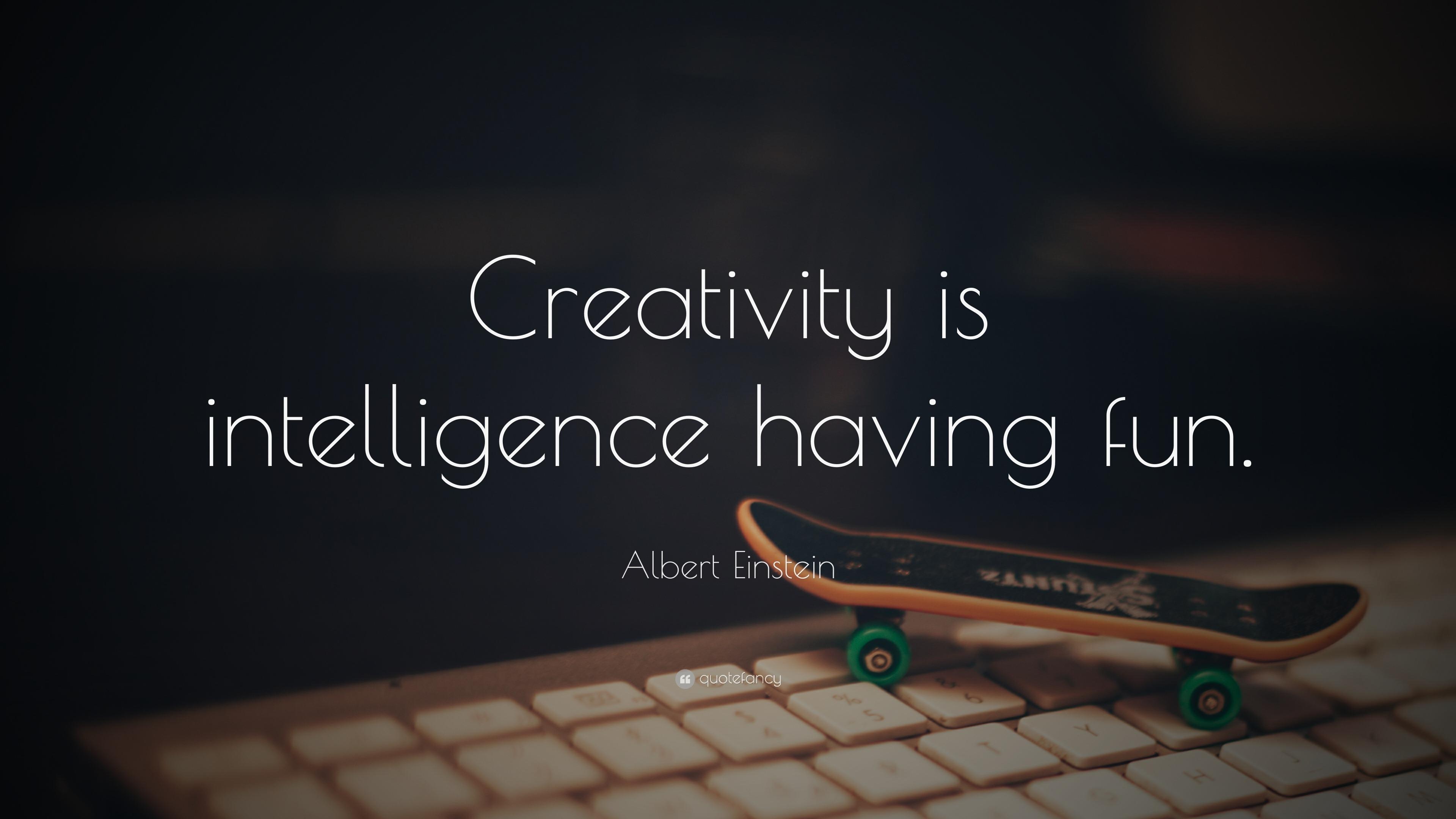 """Fun Quote Albert Einstein Quote """"Creativity Is Intelligence Having Fun"""