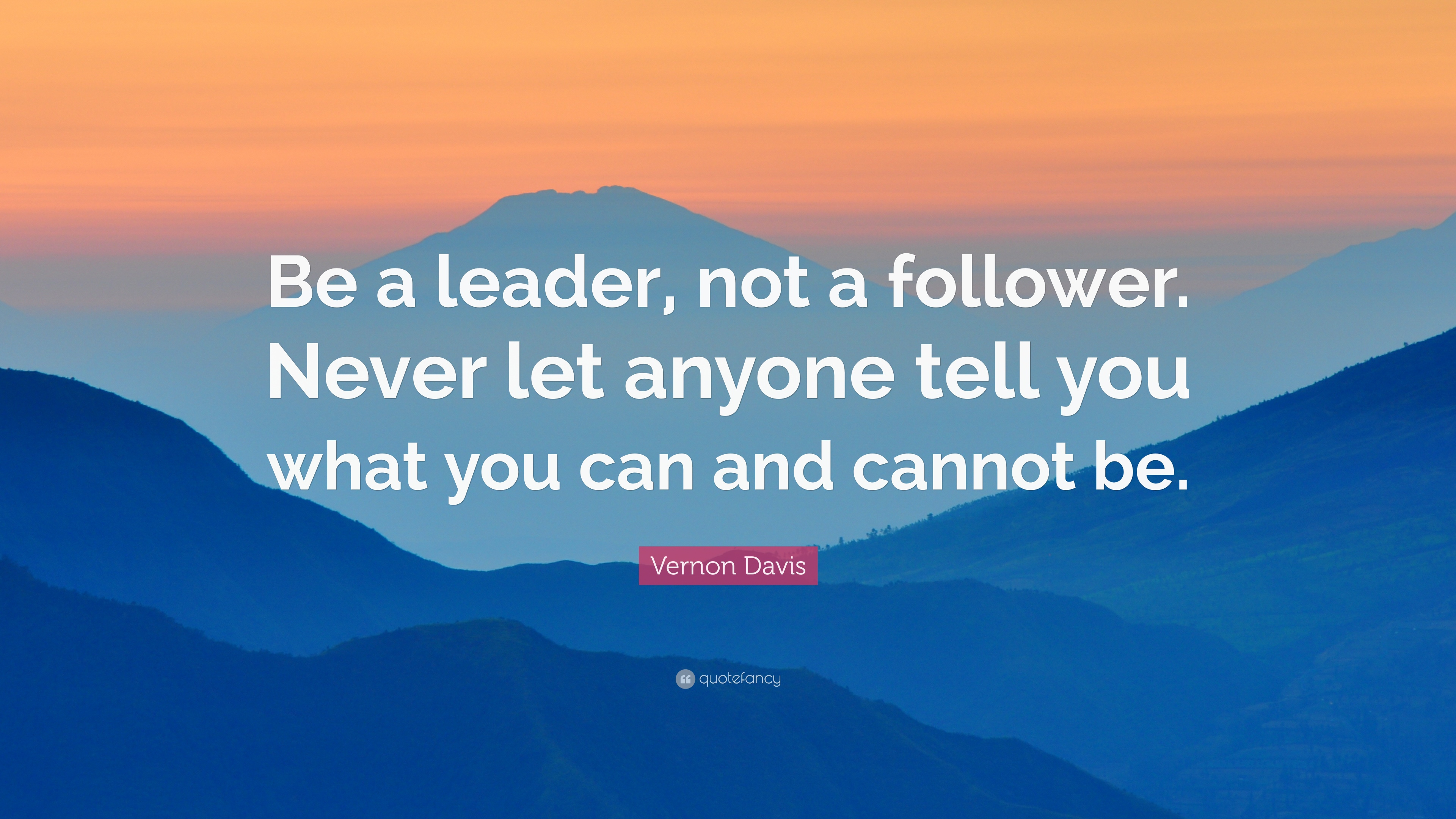 Vernon Davis Quote Be A Leader Not A Follower Never Let Anyone
