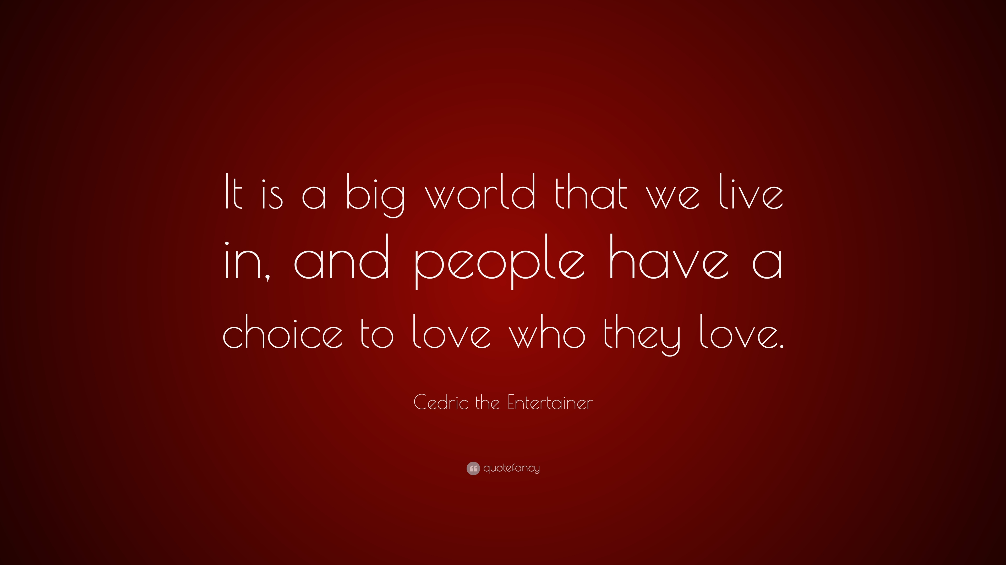 """Cedric The Entertainer Quote: """"It Is A Big World That We"""