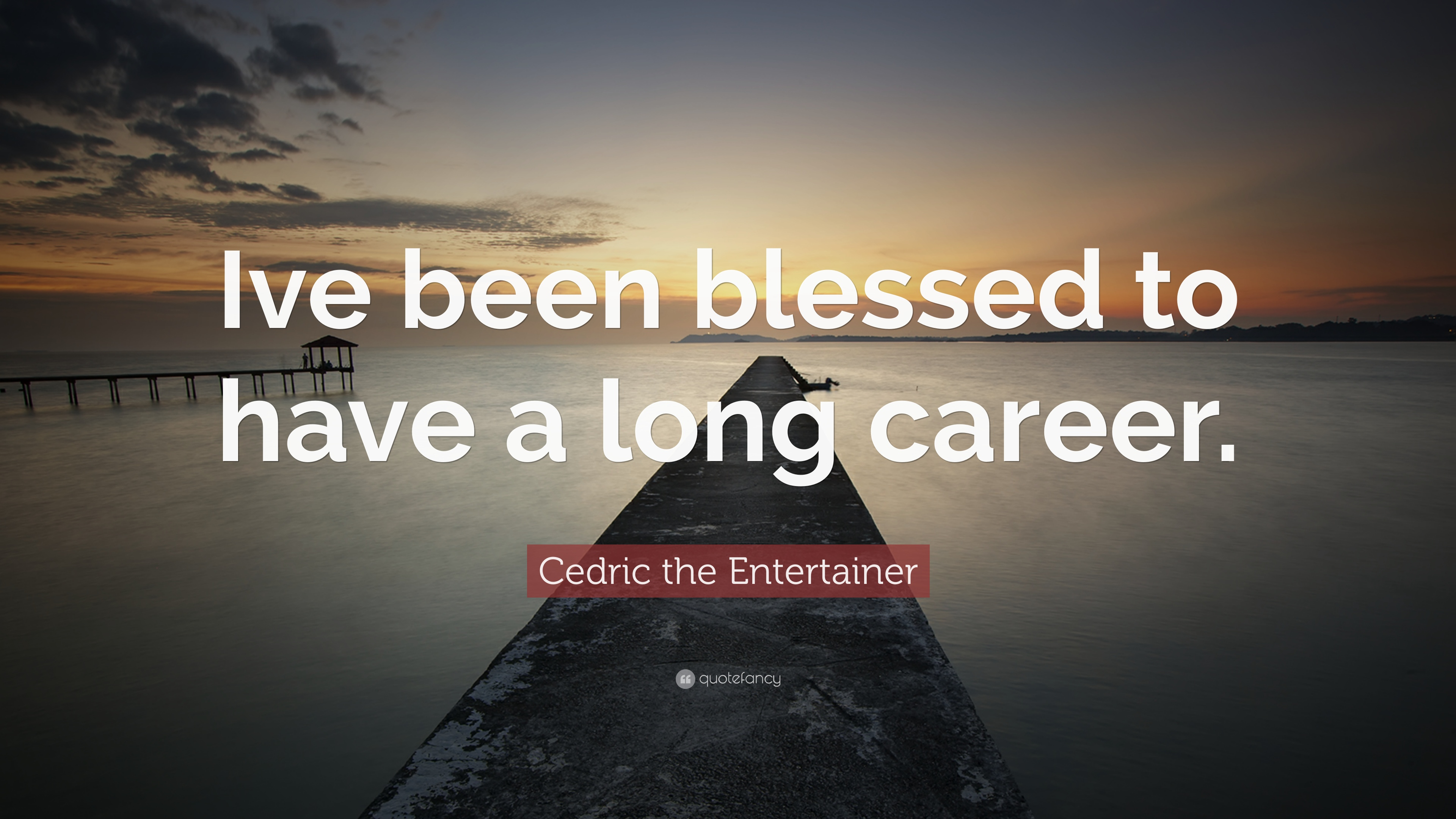 """Cedric The Entertainer Quote: """"Ive Been Blessed To Have A"""