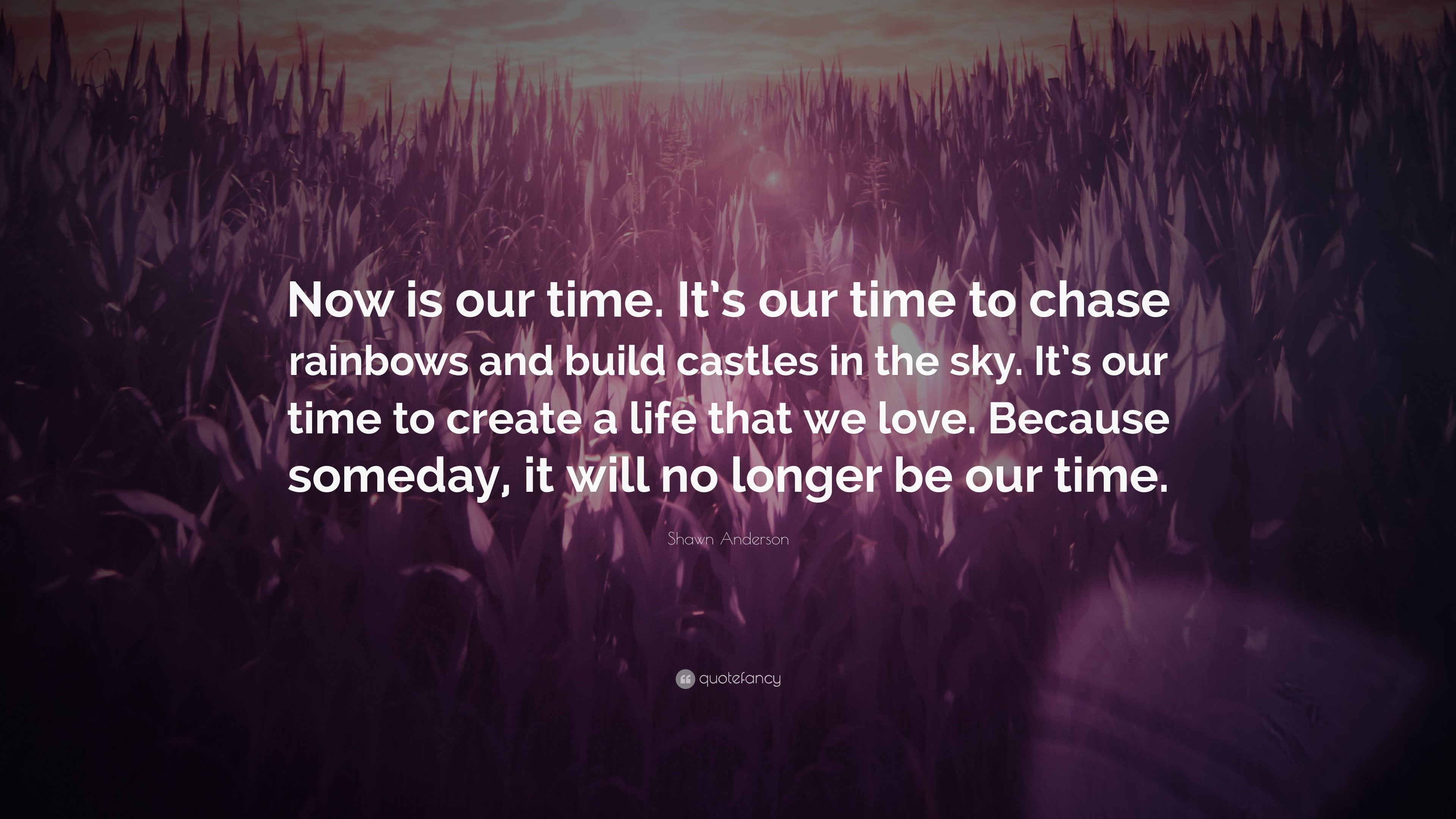 Shawn Anderson Quote Now Is Our Time Its Our Time To Chase
