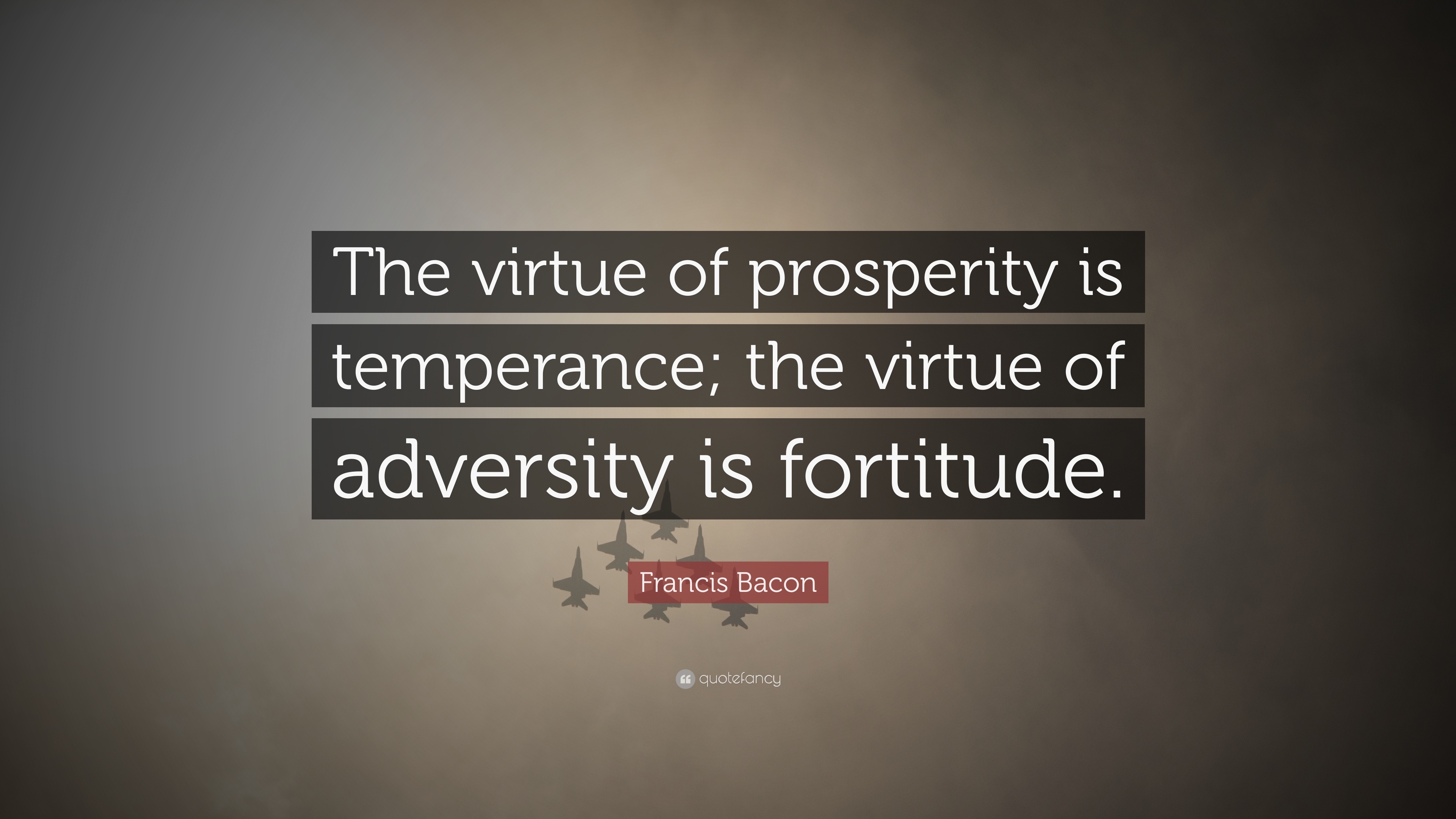 "Temperance Quotes: Francis Bacon Quote: ""The Virtue Of Prosperity Is"