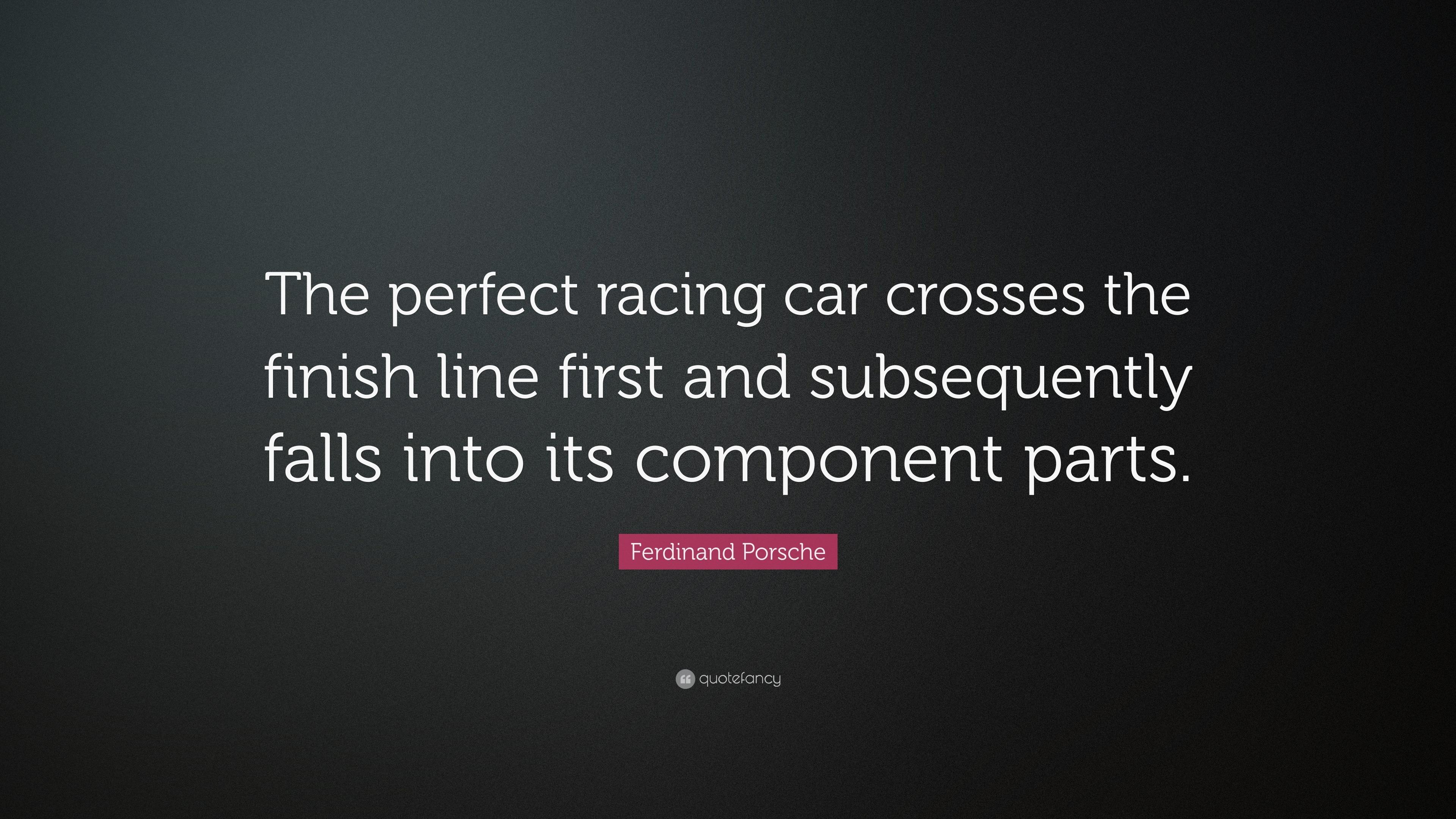 Ferdinand Porsche Quote \u201cThe perfect racing car crosses the