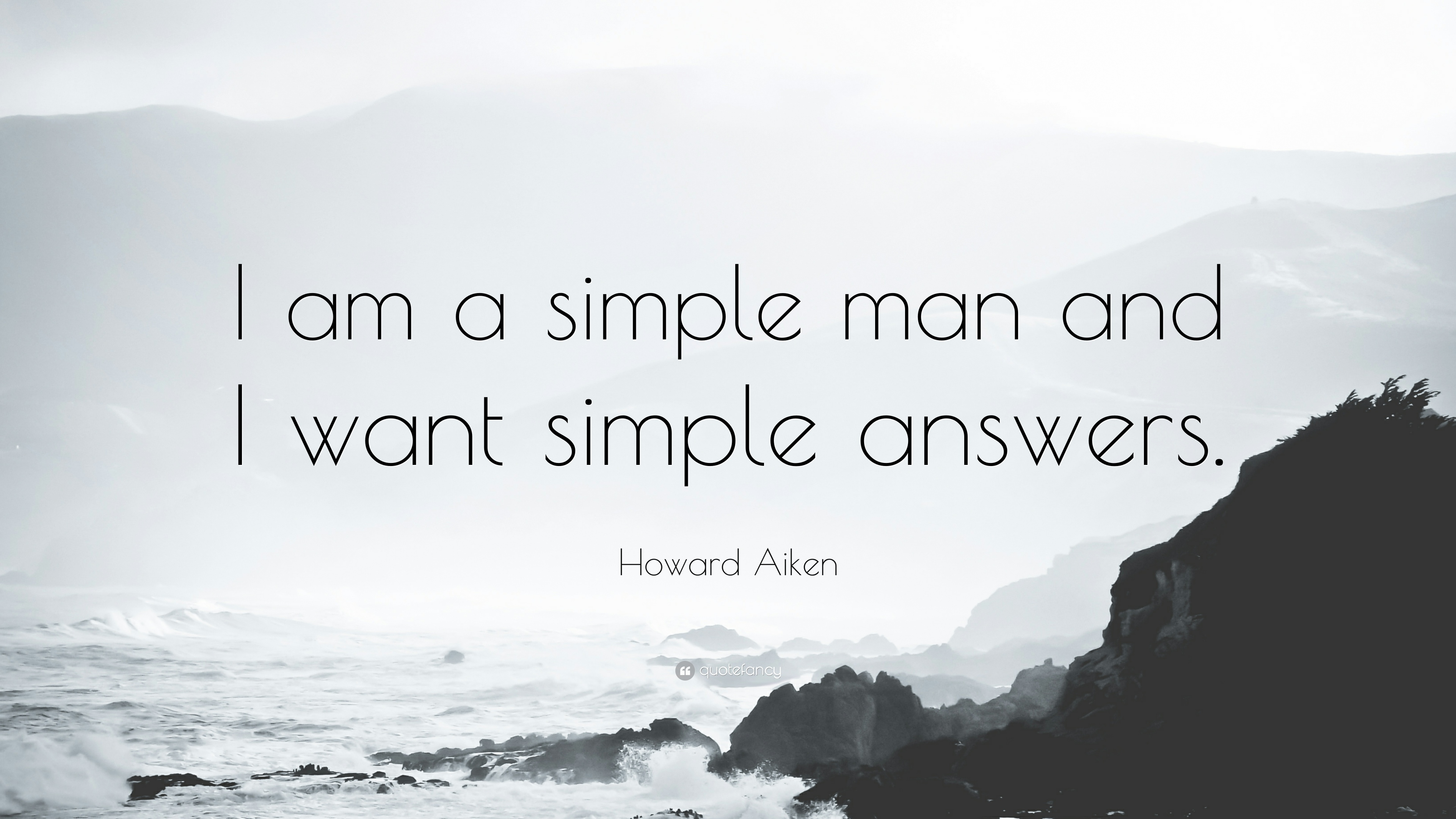 "Howard Aiken Quote: ""I am a simple man and I want simple ..."