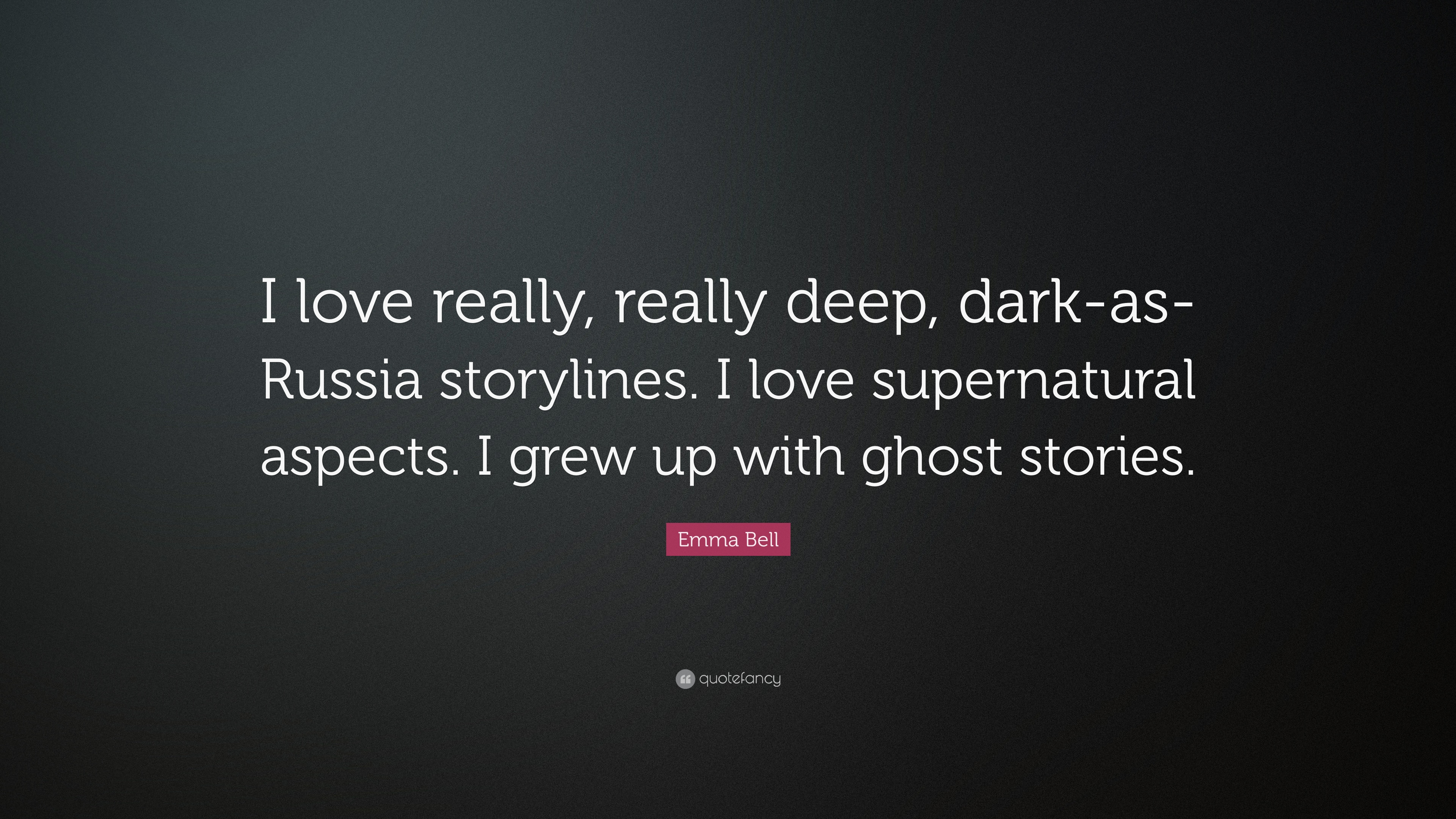 """Emma Bell Quote: """"I love really, really deep, dark-as-Russia ..."""