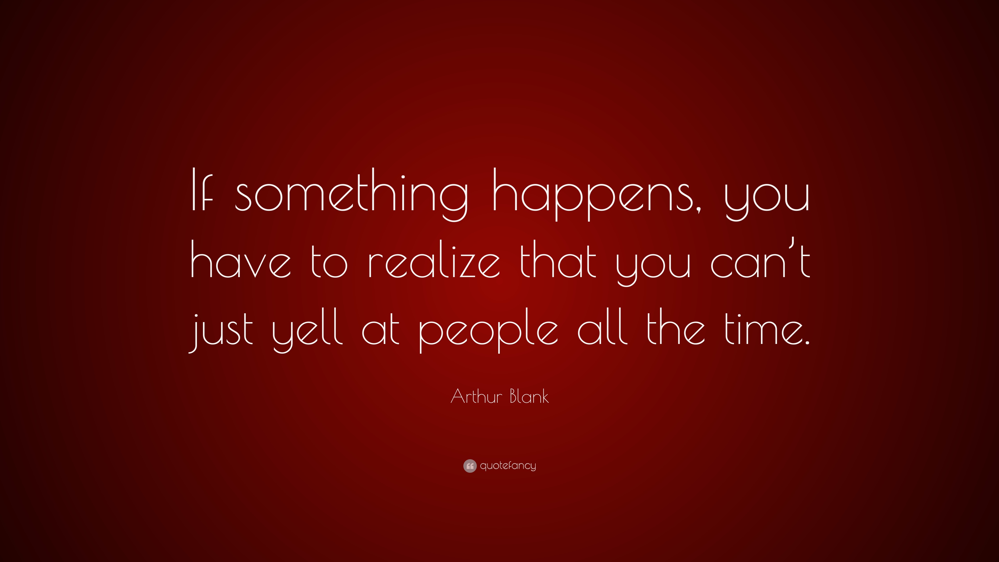 Arthur Blank Quote If Something Happens You Have To Realize That