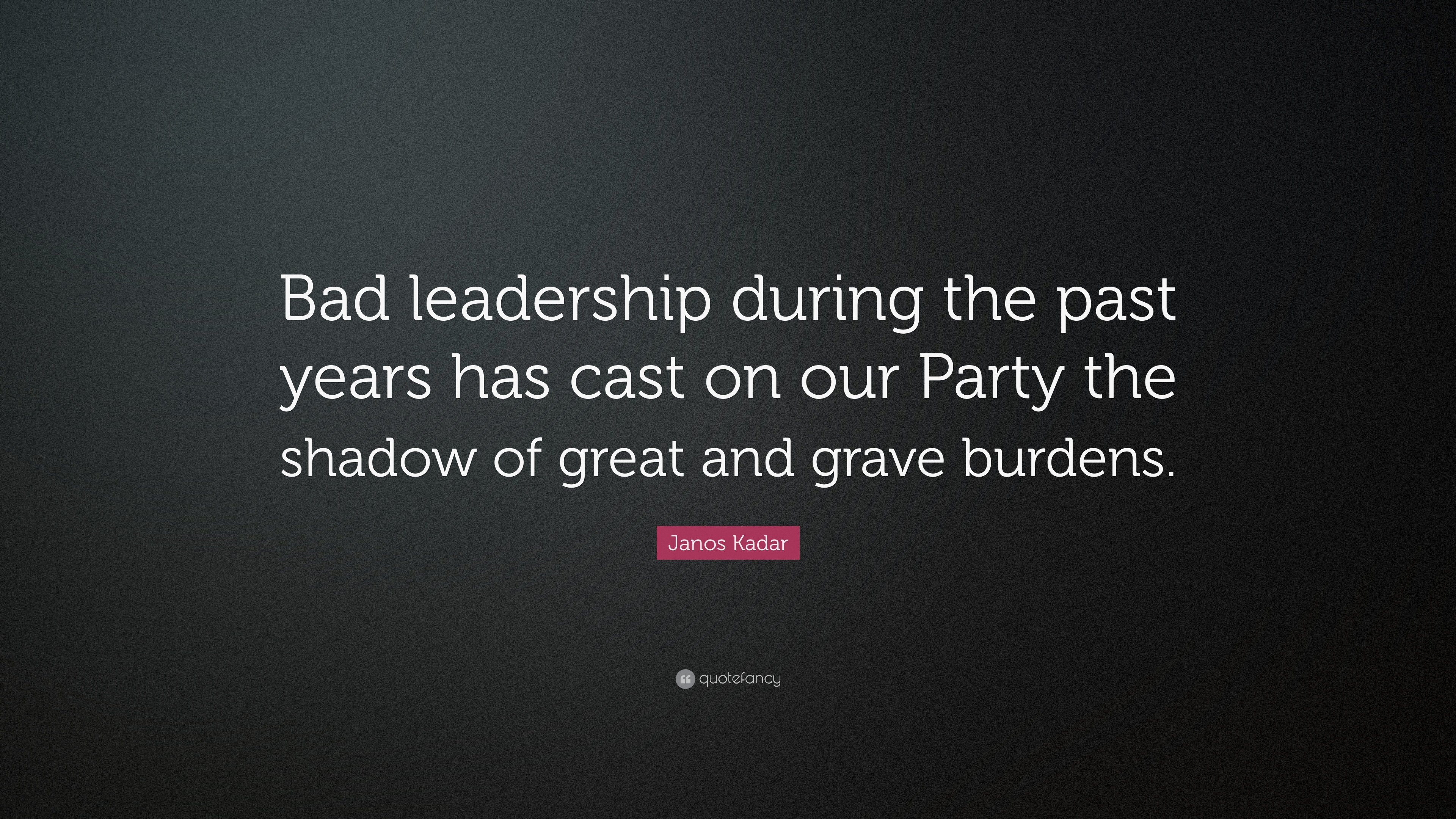 Bad Leadership Quotes Janos Kadar Quotes 5 Wallpapers  Quotefancy